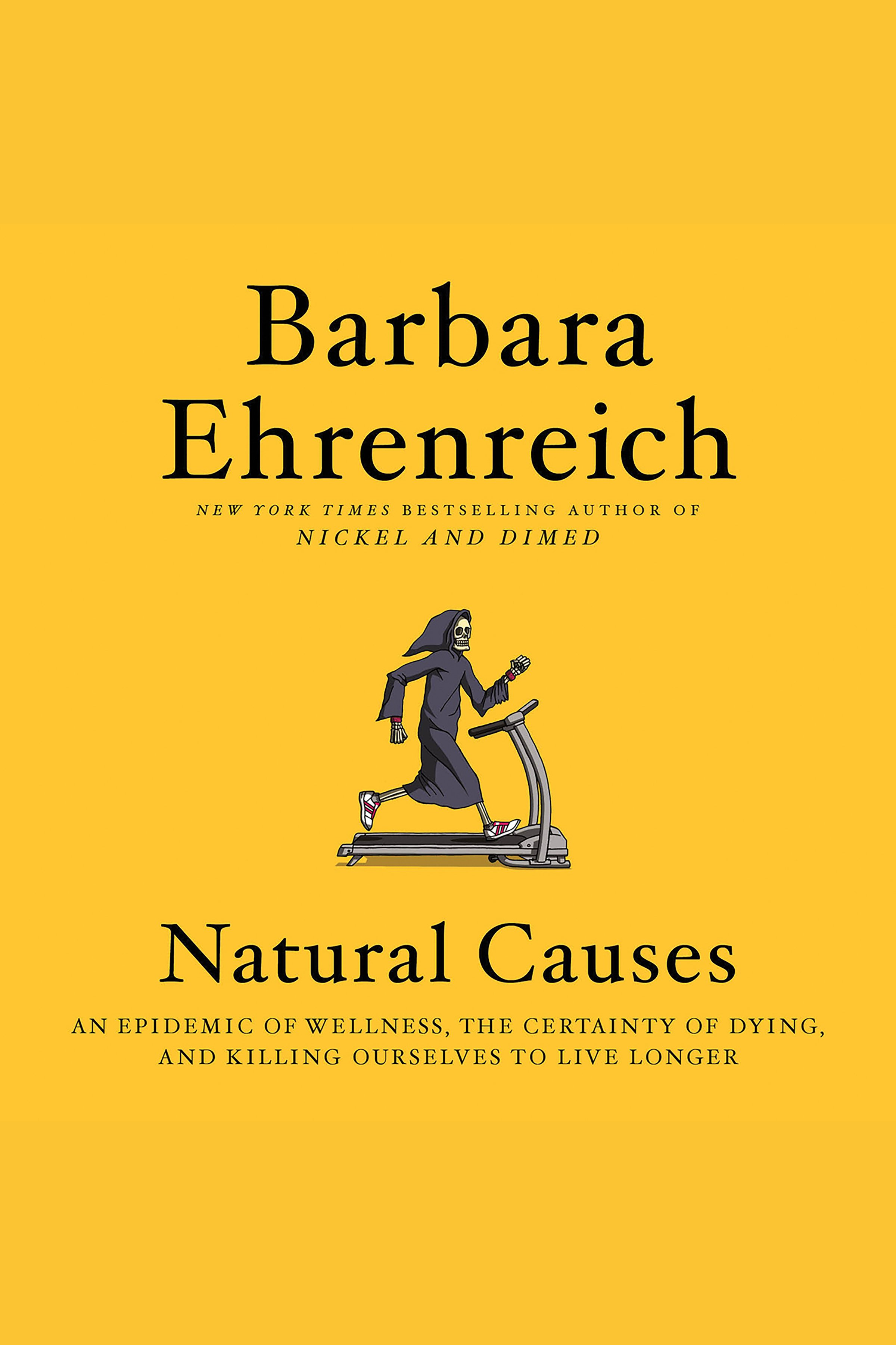 Natural Causes An Epidemic of Wellness, the Certainty of Dying, and Killing Ourselves to Live Longer