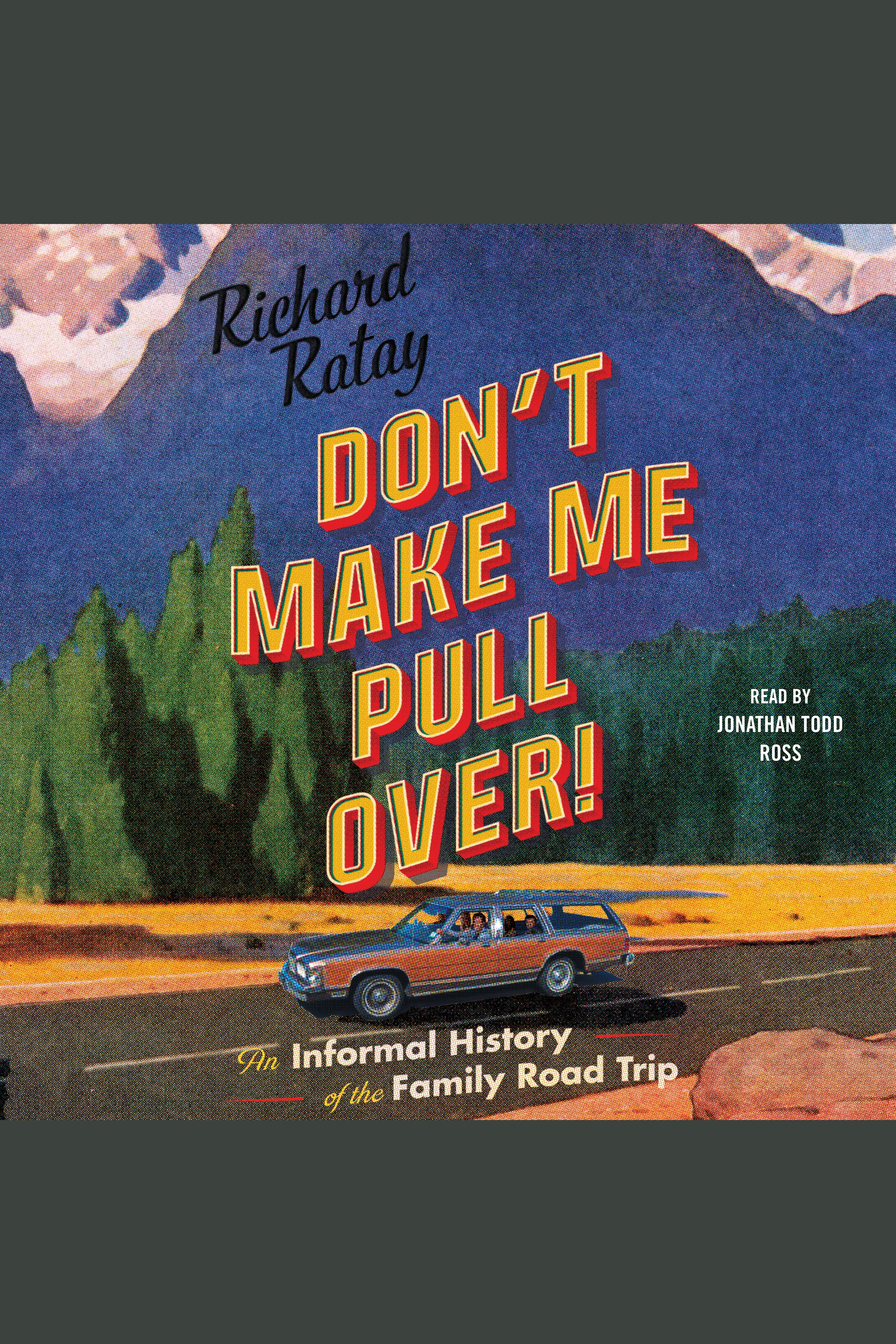 Don't Make Me Pull Over! An Informal History of the Family Road Trip