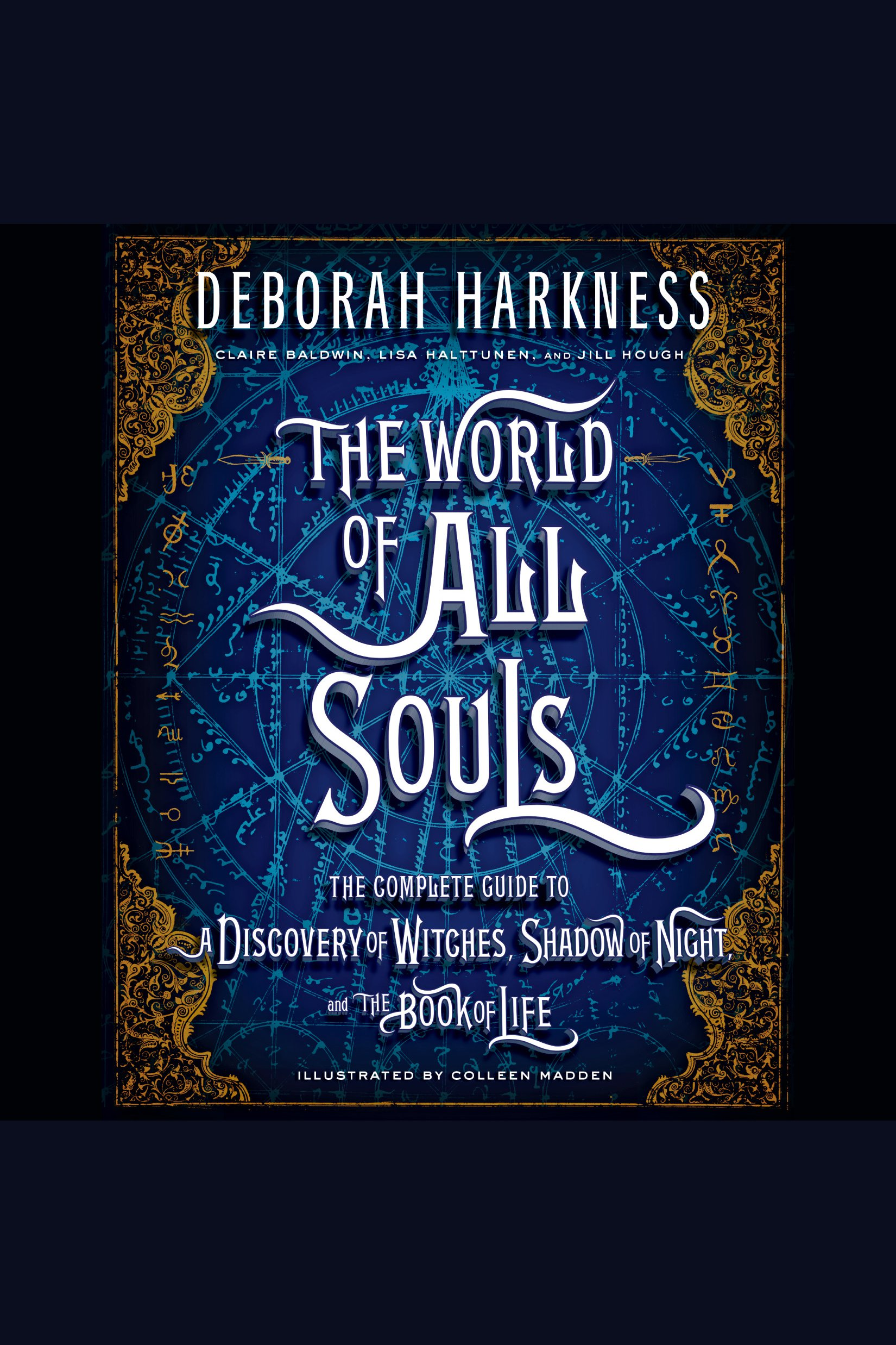 The World of All Souls The Complete Guide to A Discovery of Witches, Shadow of Night, and The Book of Life