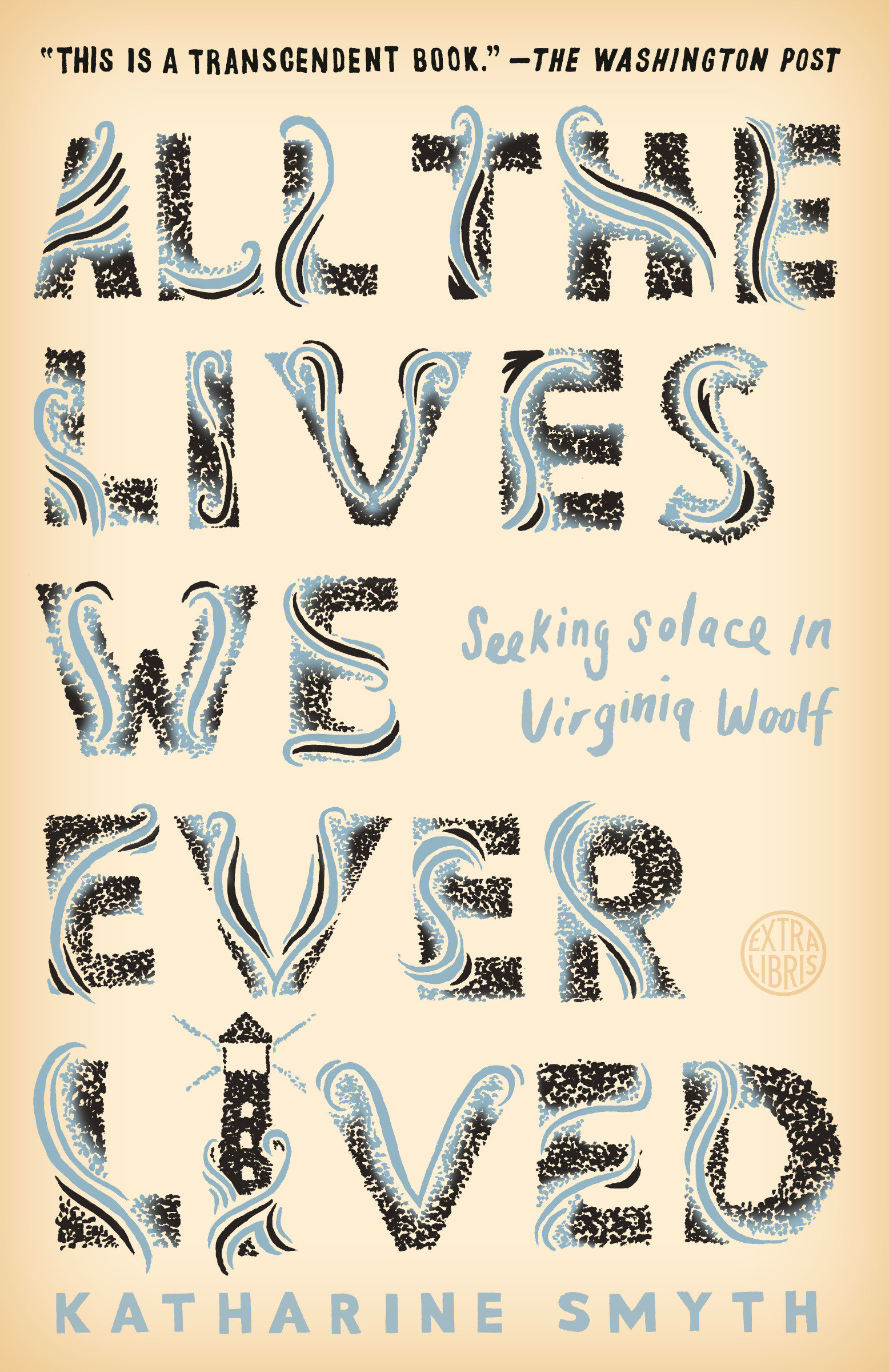 All the Lives We Ever Lived Seeking Solace in Virginia Woolf
