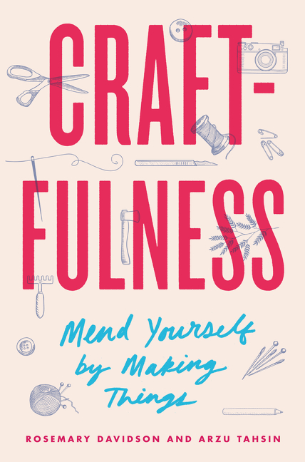 Craftfulness Mend Yourself by Making Things