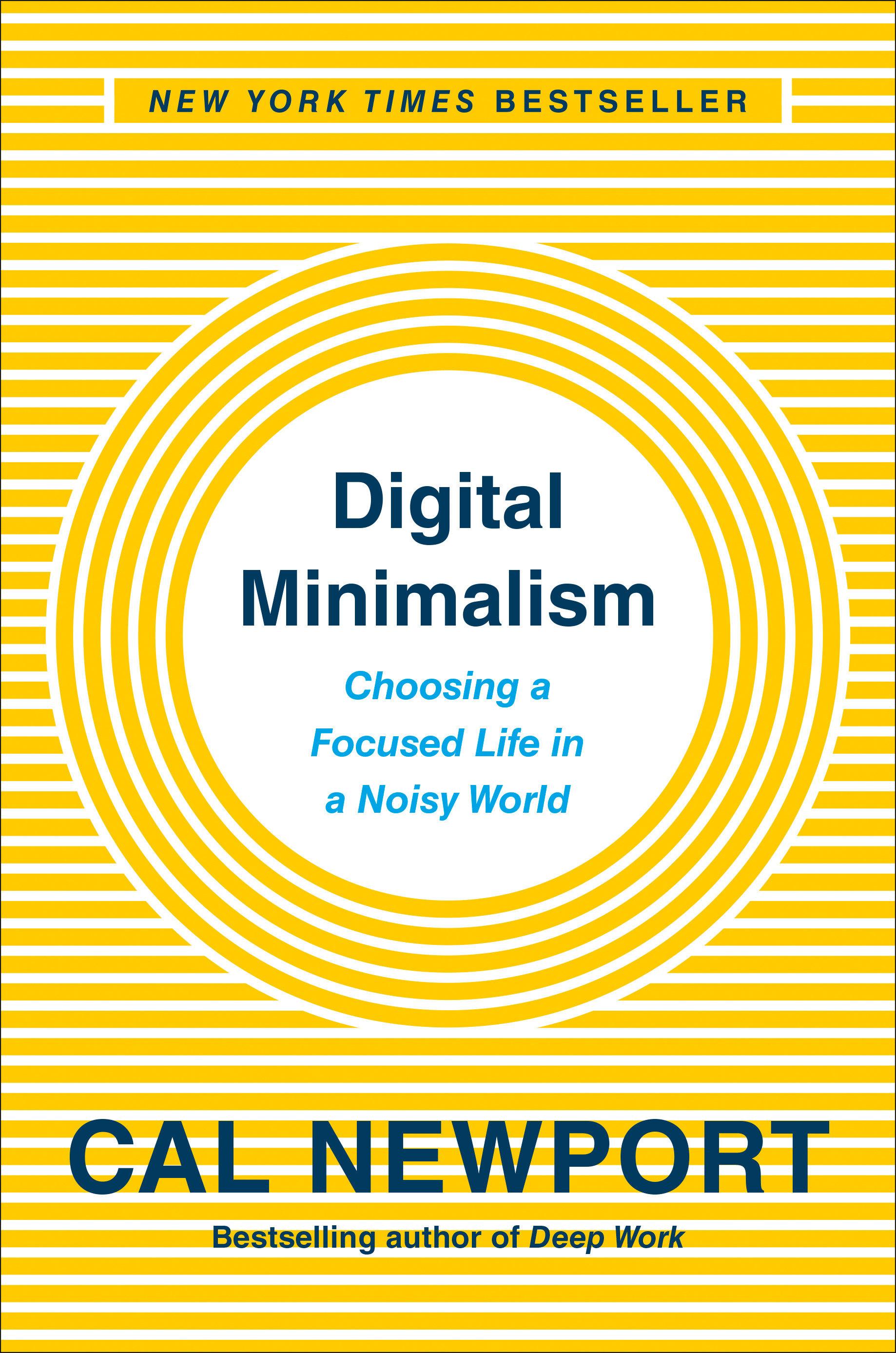 Digital Minimalism Choosing a Focused Life in a Noisy World