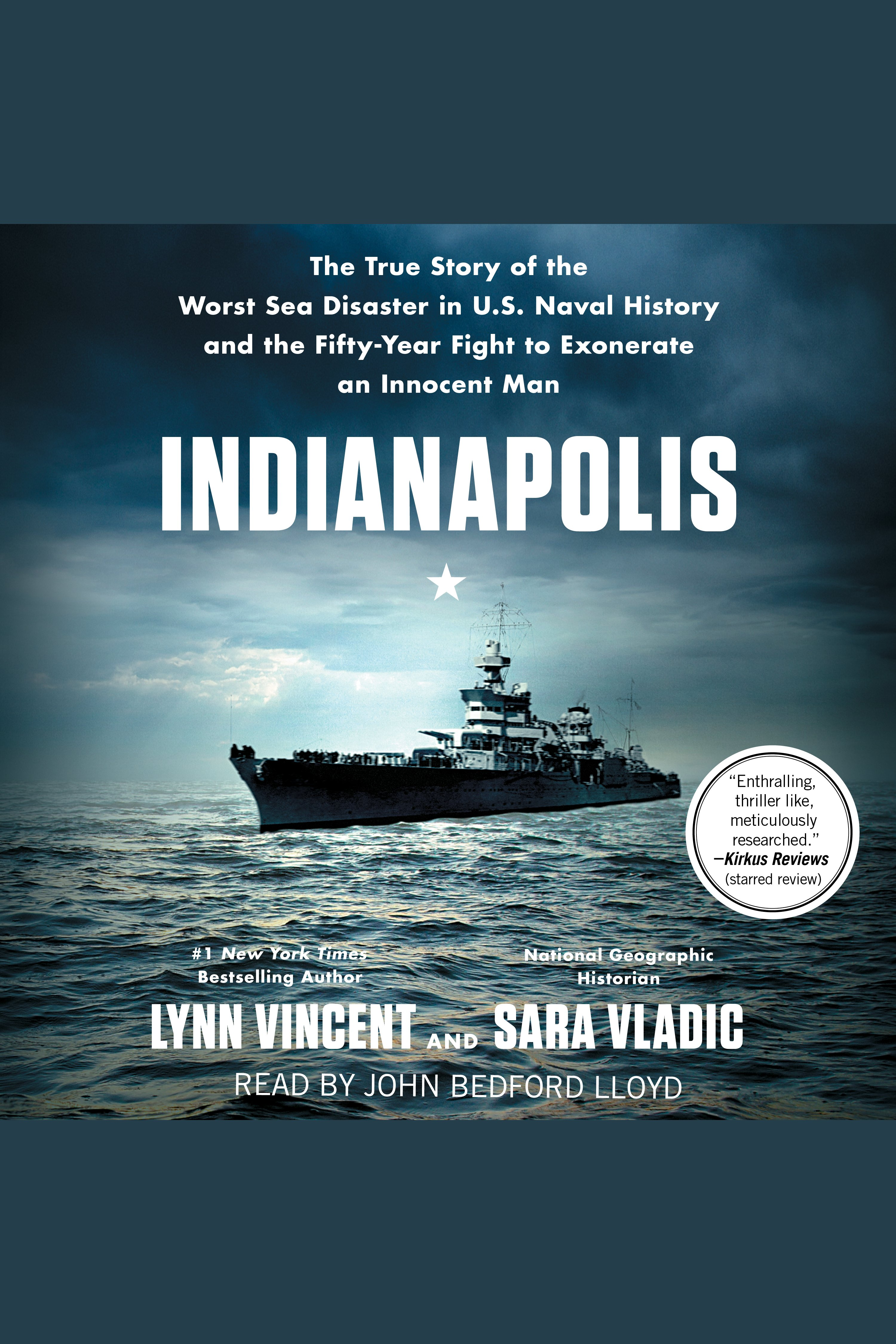 Indianapolis [electronic resource] : The True Story of the Worst Sea Disaster in U.S. Naval History and the Fifty-Year Fight to Exonerate an Innocent Man
