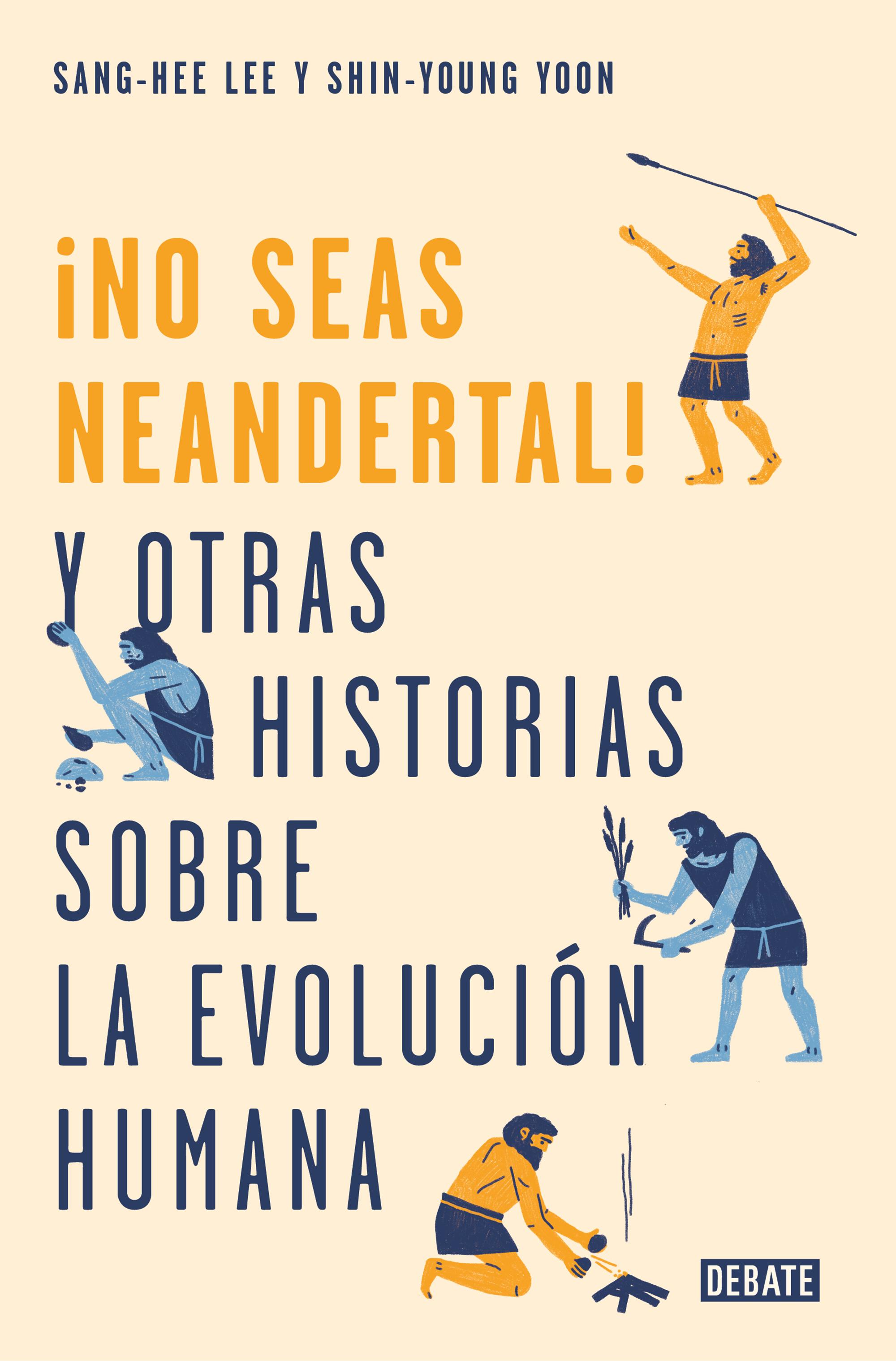No seas neandertal y otras historias sobre la evolución humana