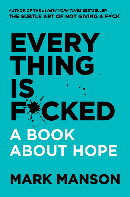 Everything is f*cked [electronic resource (downloadable eBook)] : a book about hope