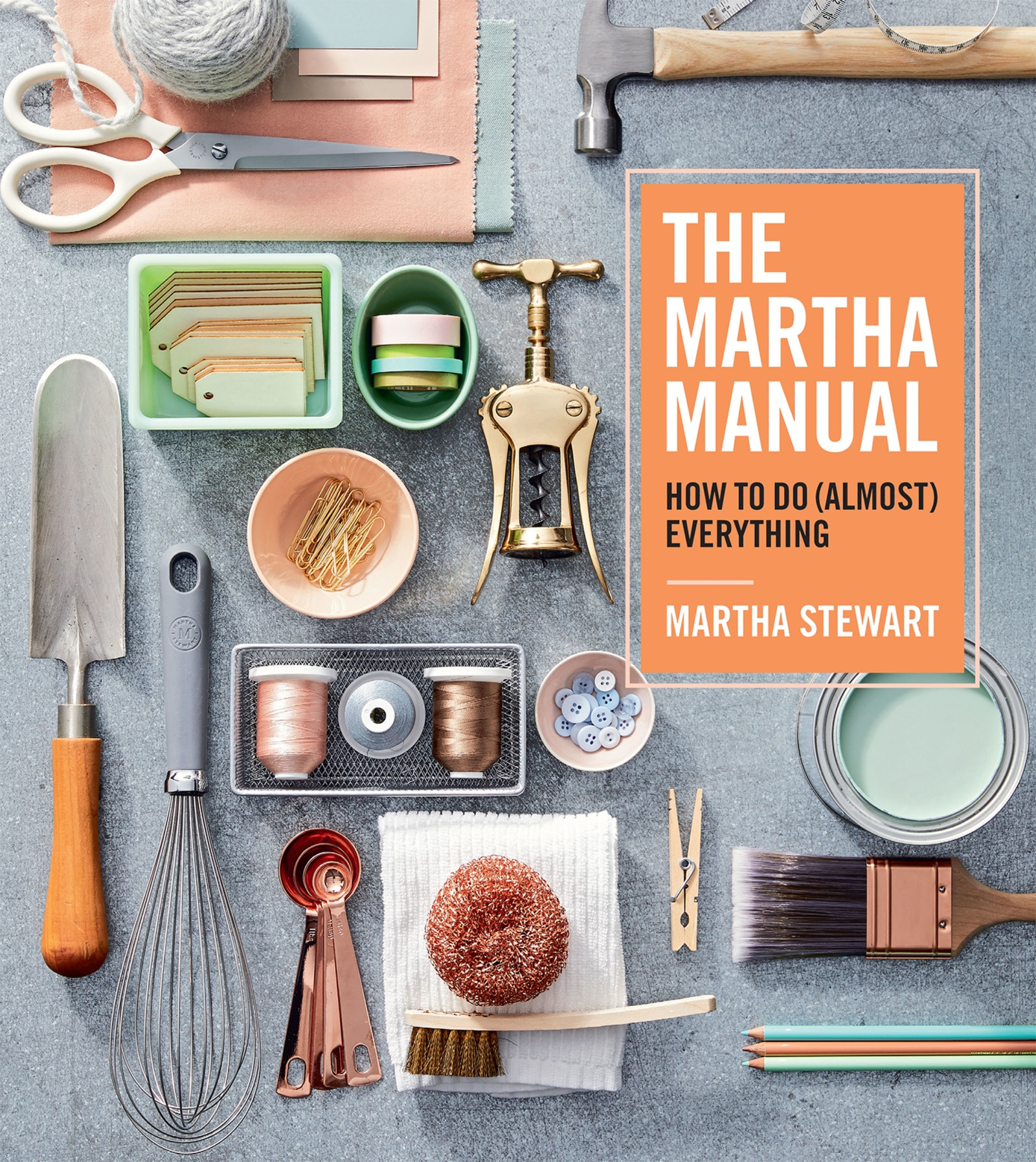 The Martha Manual How to Do (Almost) Everything