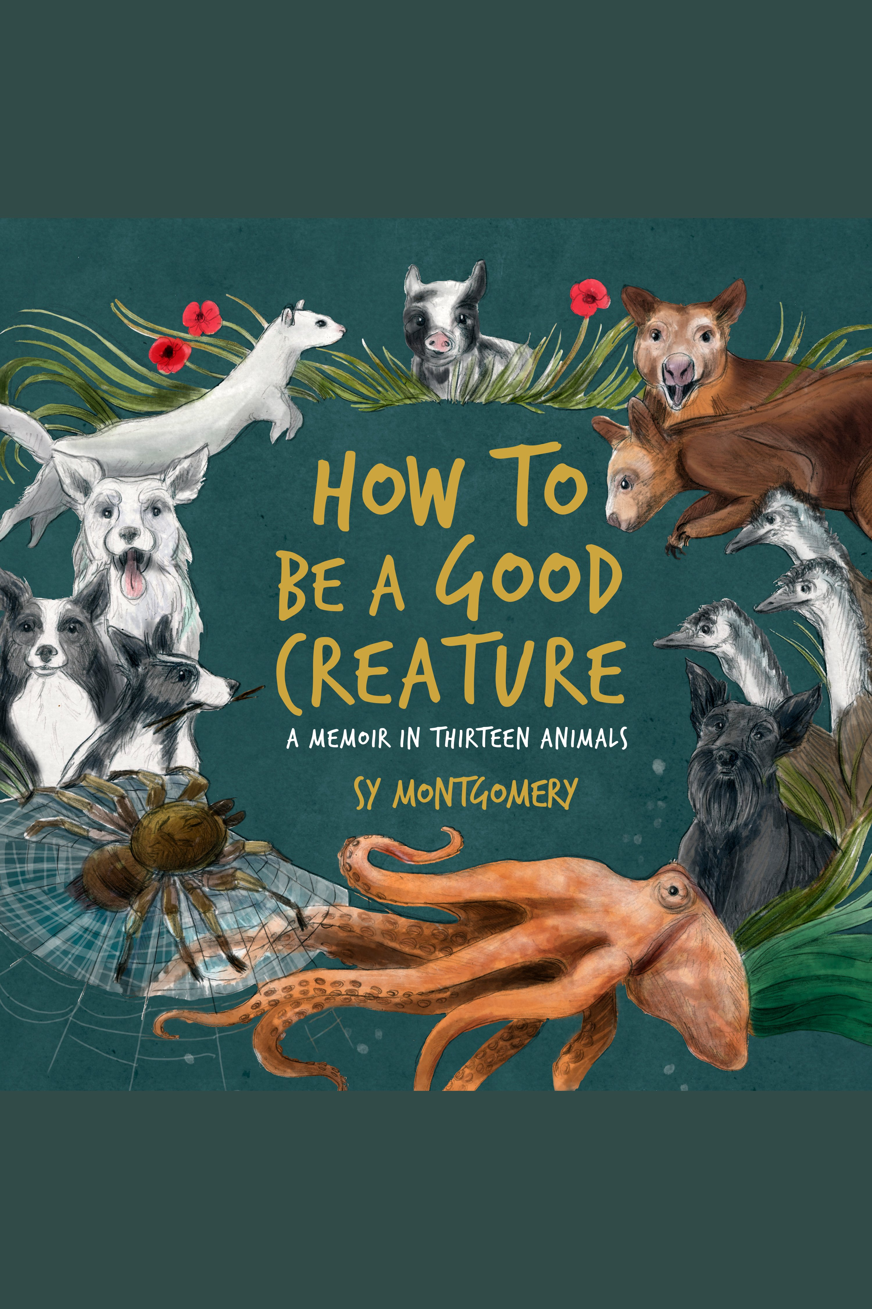 How to be a good creature [AudioEbook] : a memoir in thirteen animals