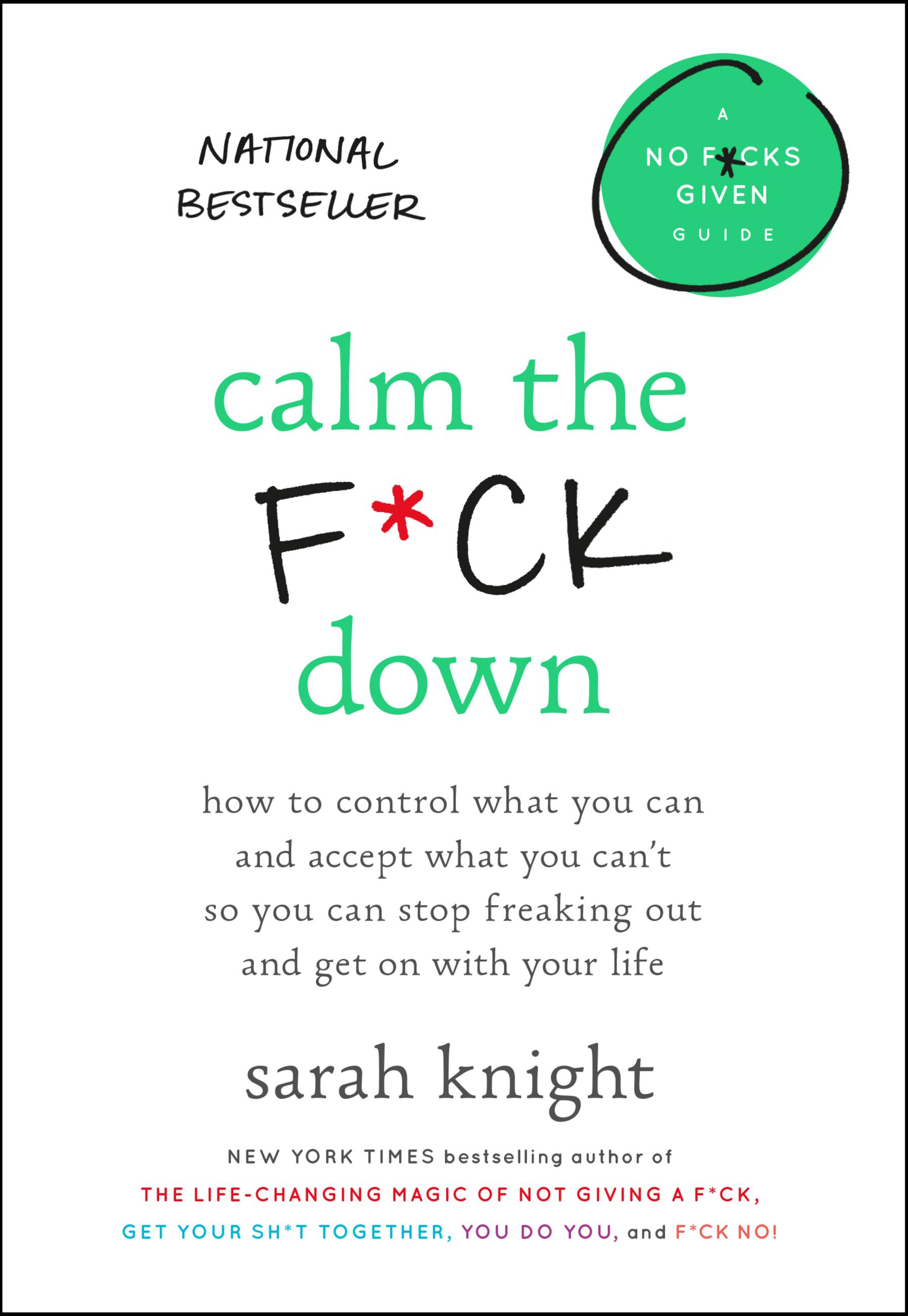 Calm the f*ck down how to control what you can and accept what you can't so you can stop freaking out and get on with your life