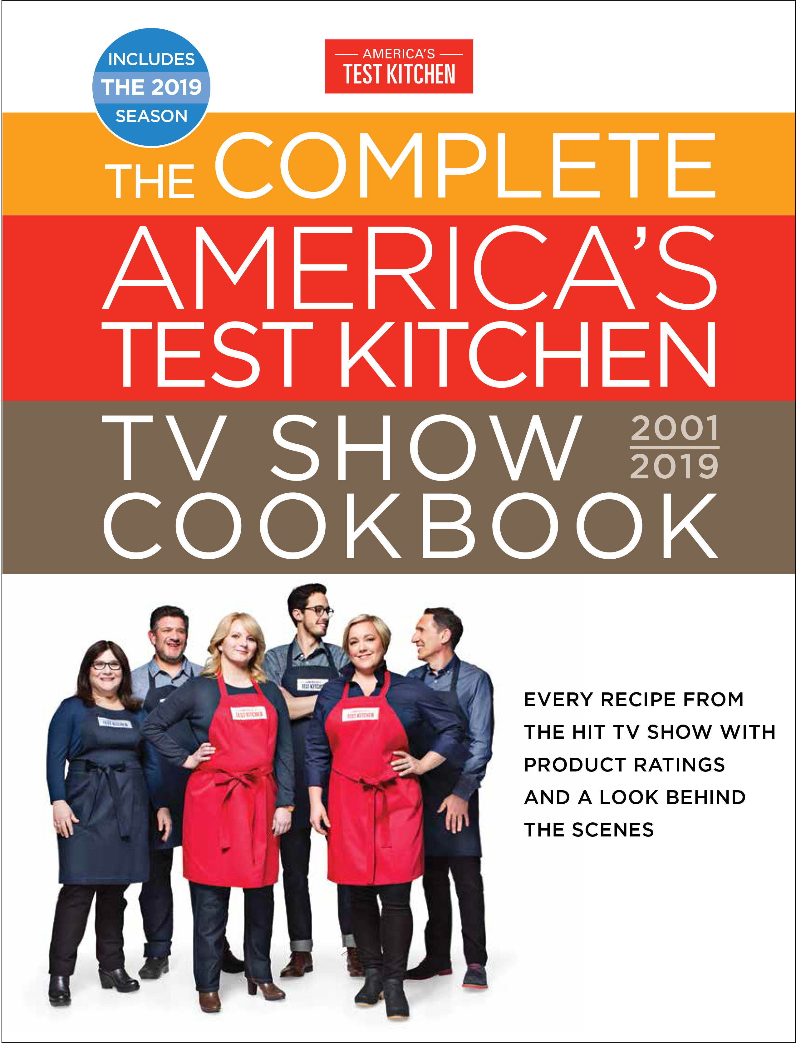 The Complete America's Test Kitchen TV Show Cookbook, 2001-2019 Every Recipe from the Hit TV Show with Product Ratings and a Look Behind the Scenes.