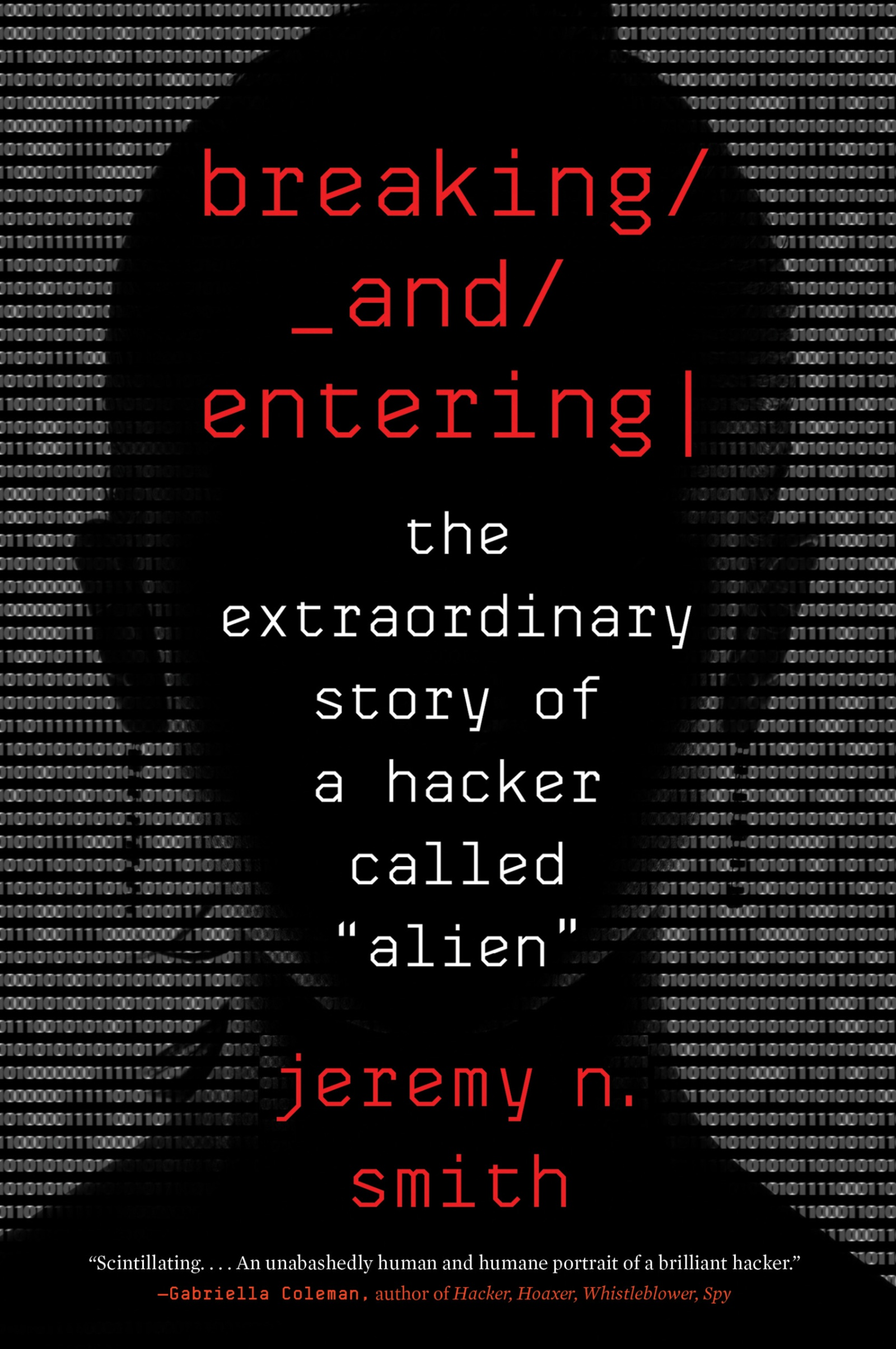 """Breaking and Entering The Extraordinary Story of a Hacker Called """"Alien"""""""