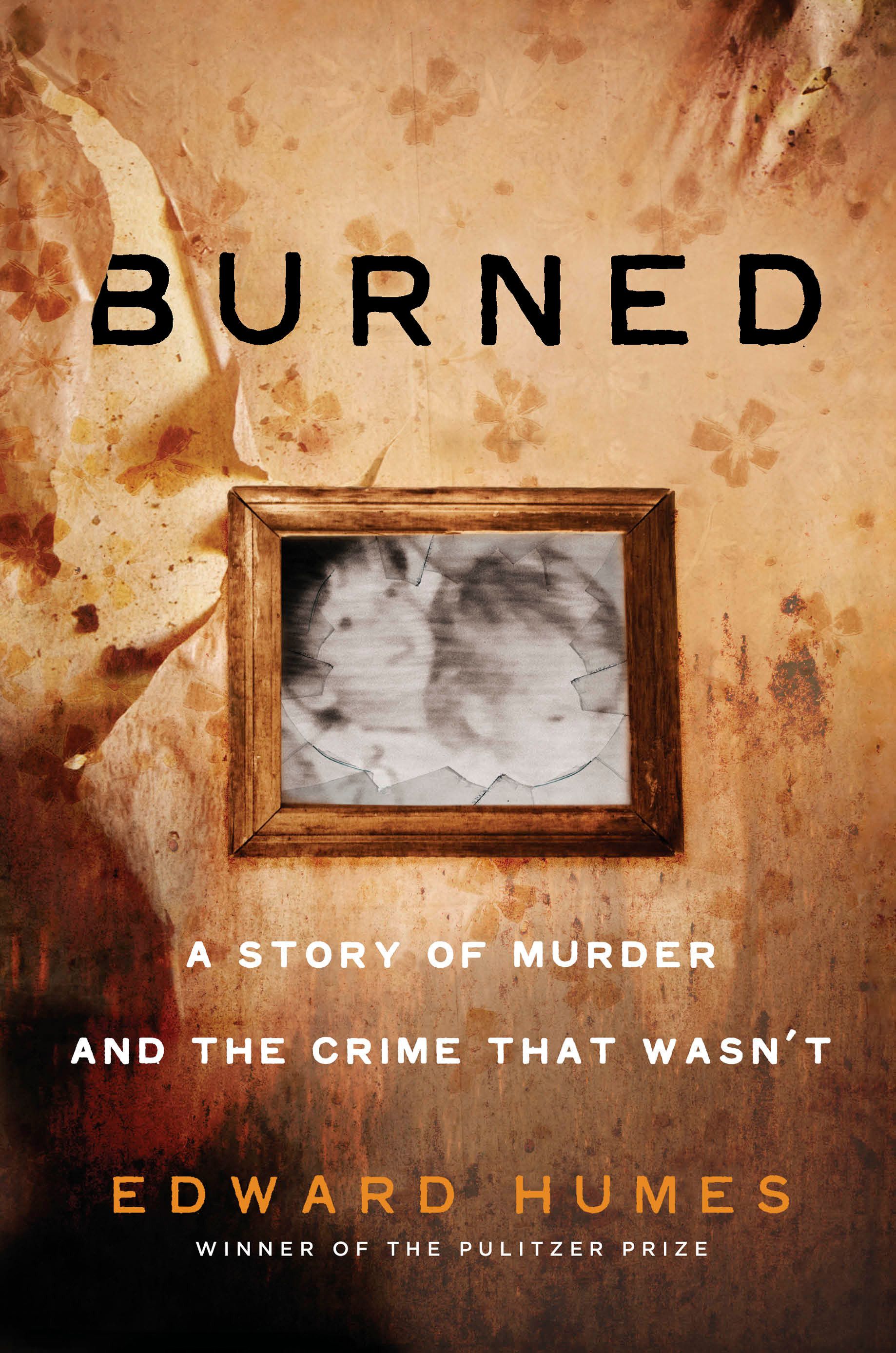 Burned A Story of Murder and the Crime That Wasn't