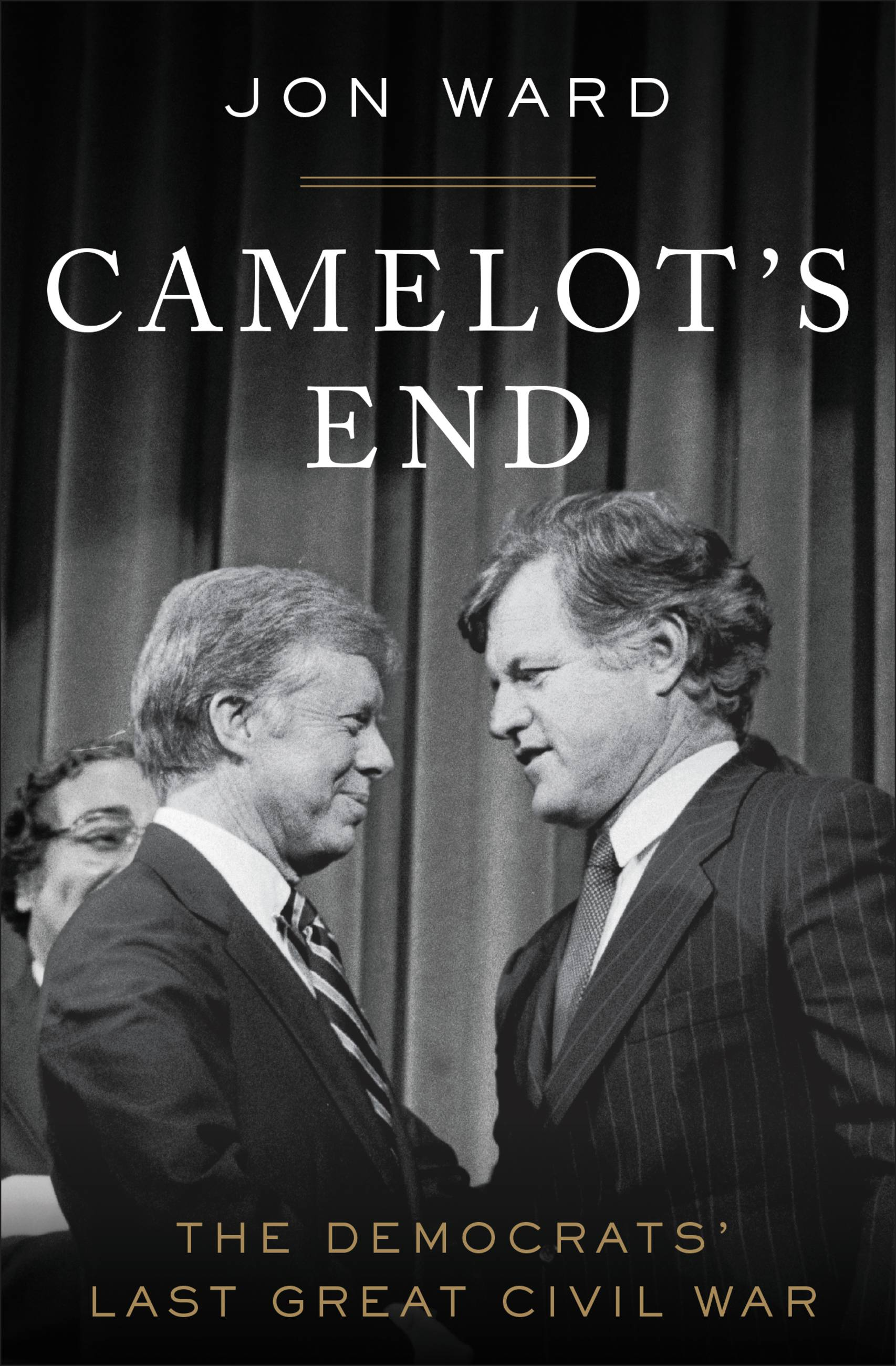 Camelot's End Kennedy vs. Carter and the Fight that Broke the Democratic Party