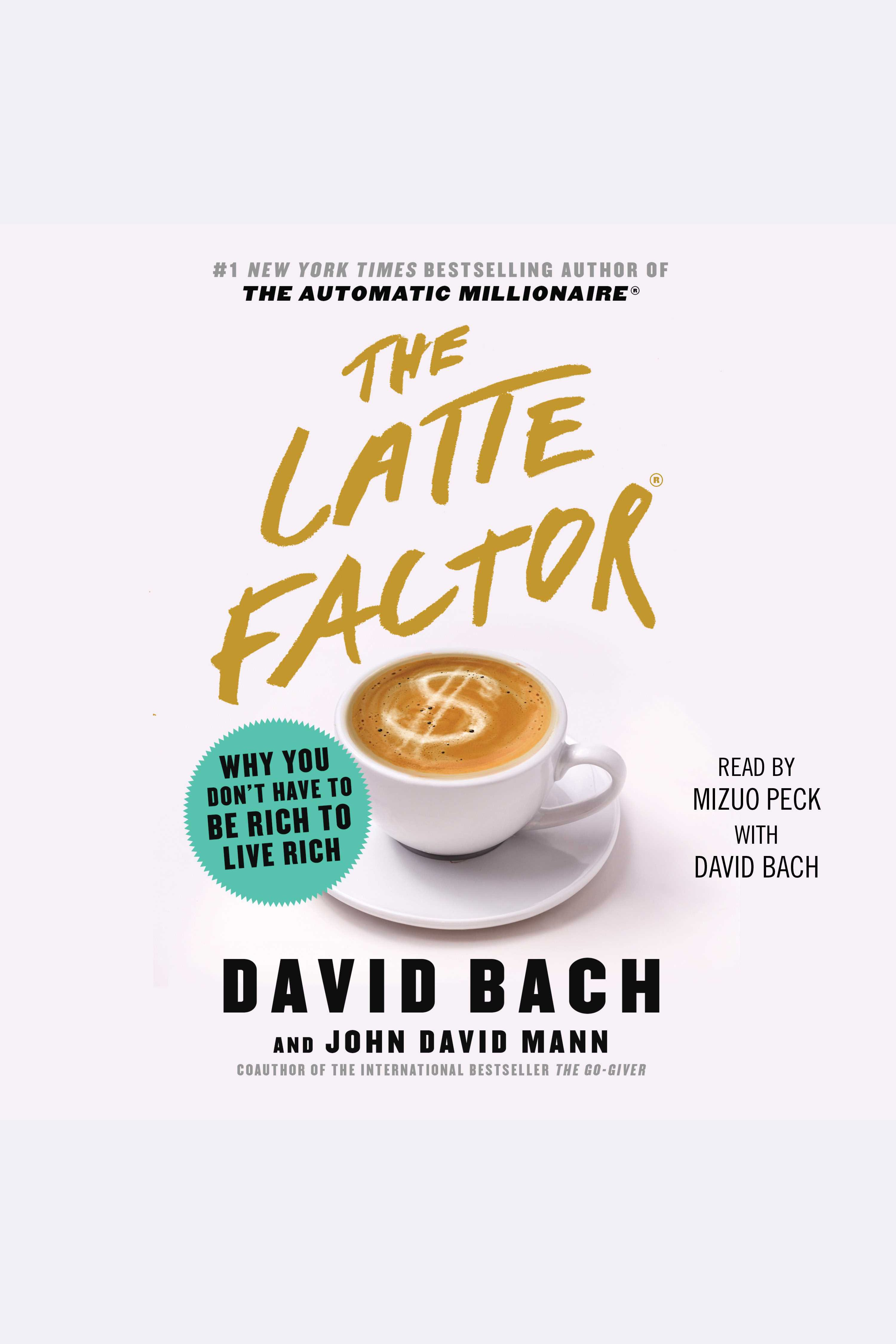 Latte Factor, The Why You Don't Have to be Rich to Live Rich