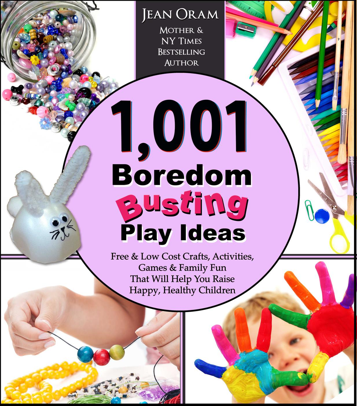 1,001 Boredom Busting Play Ideas: Free and Low Cost Activities, Crafts, Games, and Family Fun That Will Help You Raise Happy, Healthy Children (It's All Kid's Play)
