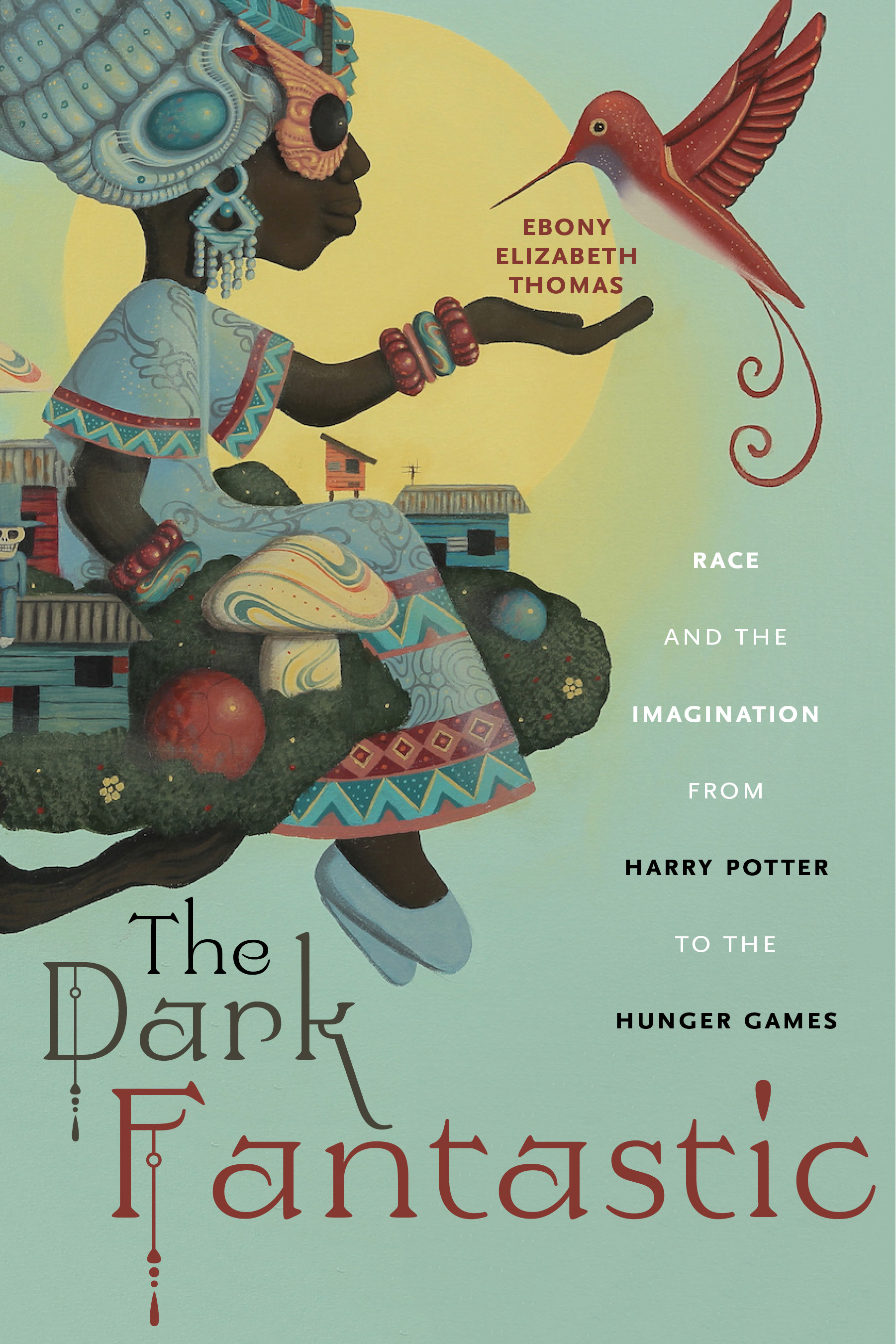 The Dark Fantastic Race and the Imagination from Harry Potter to the Hunger Games