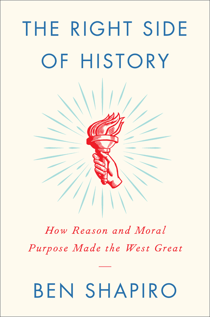 The Right Side of History How Reason and Moral Purpose Made the West Great