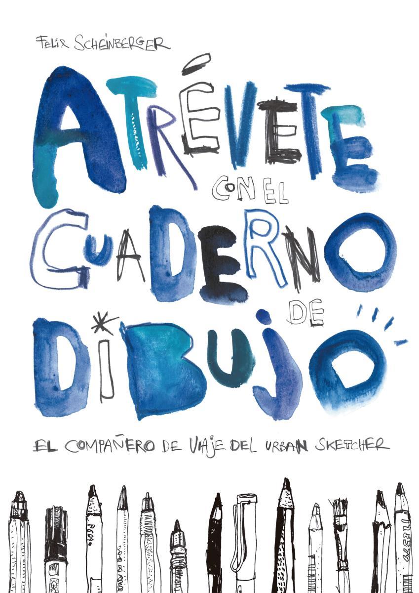 Atrévete con el cuaderno de dibujo El compañero de viaje del urban sketcher