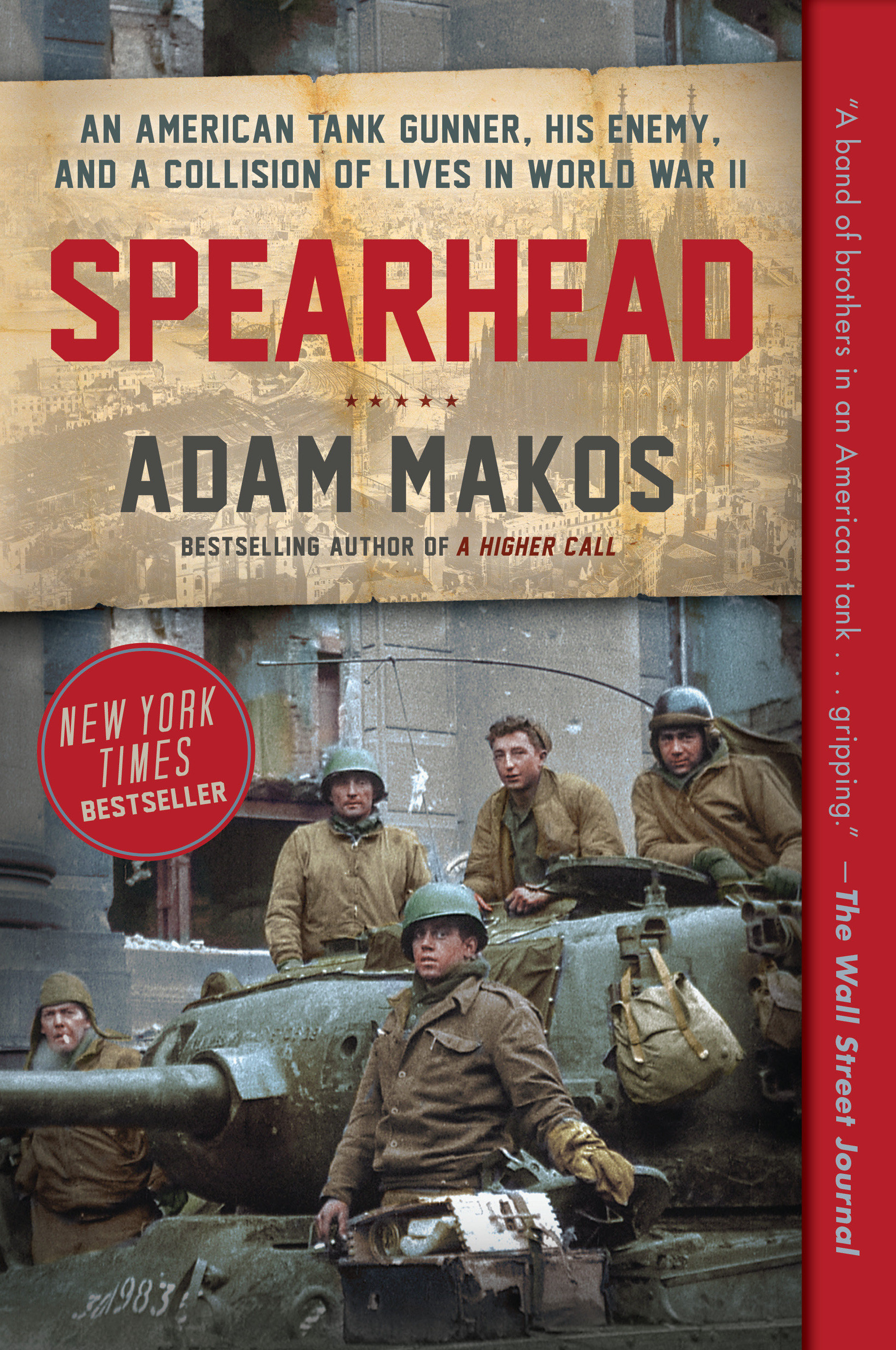 Spearhead An American Tank Gunner, His Enemy, and a Collision of Lives in World War II