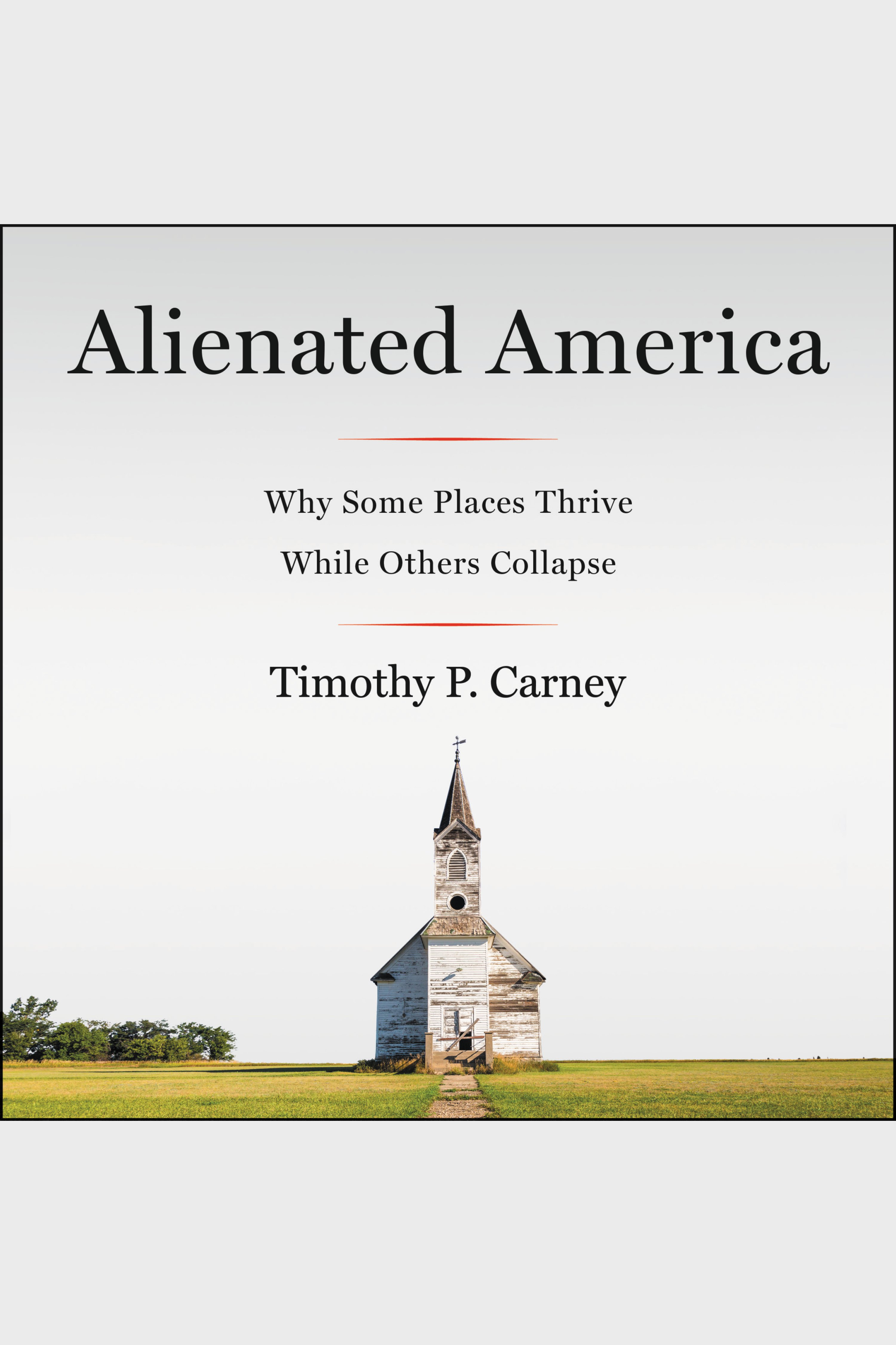 Alienated America Why Some Places Thrive While Others Collapse