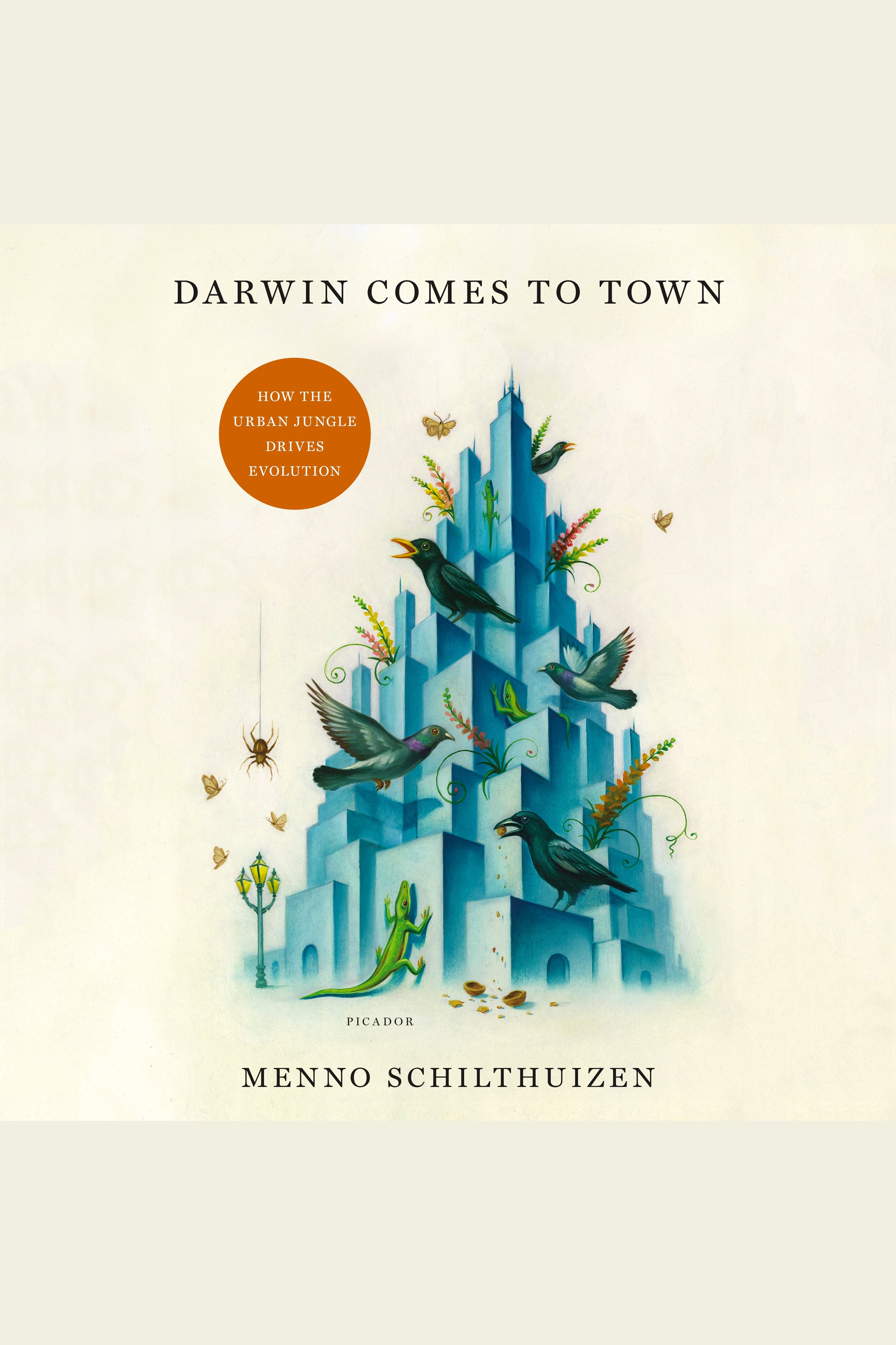 Darwin Comes to Town [electronic resource] : How the Urban Jungle Drives Evolution