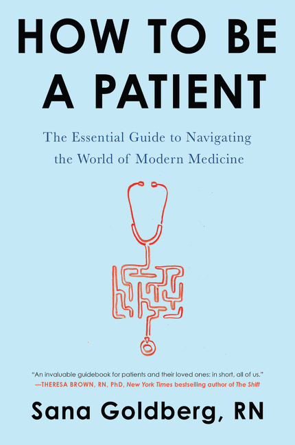 How to Be a Patient The Essential Guide to Navigating the World of Modern Medicine