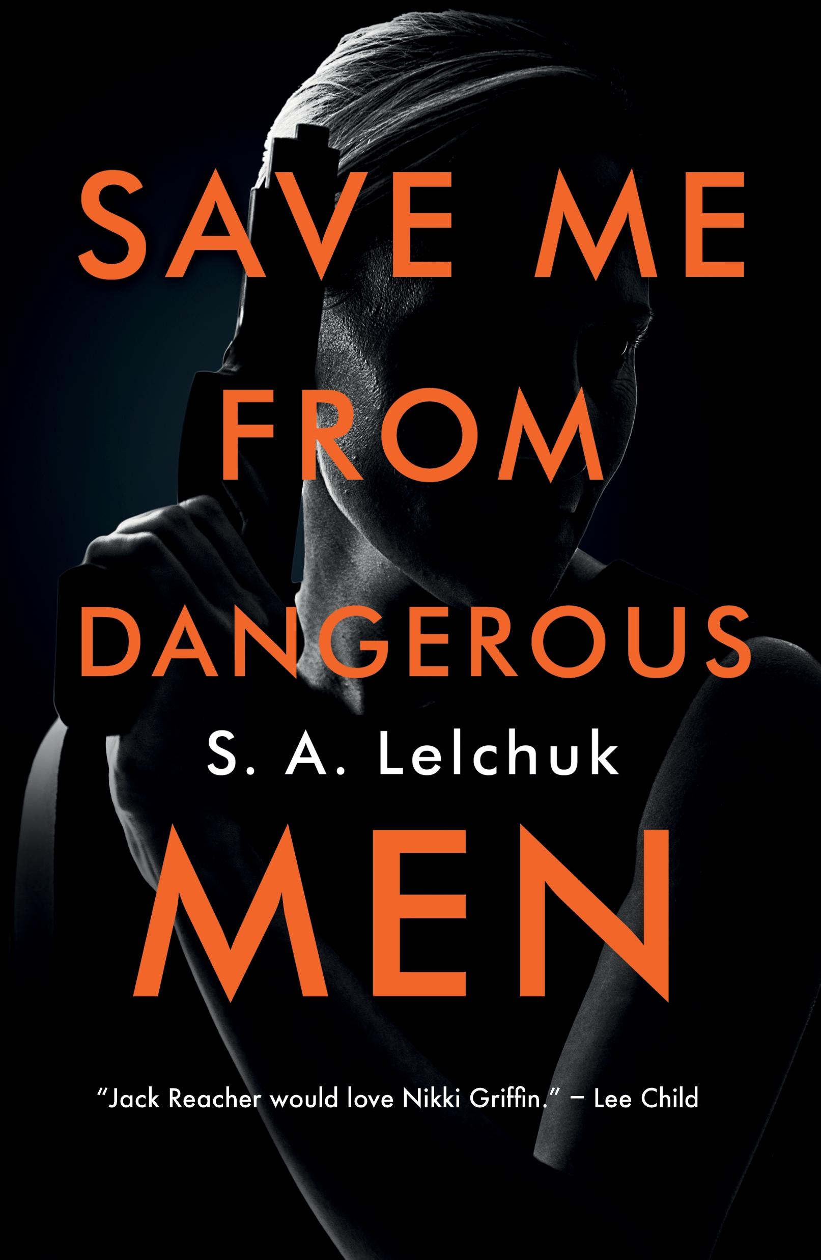Save Me from Dangerous Men A Novel