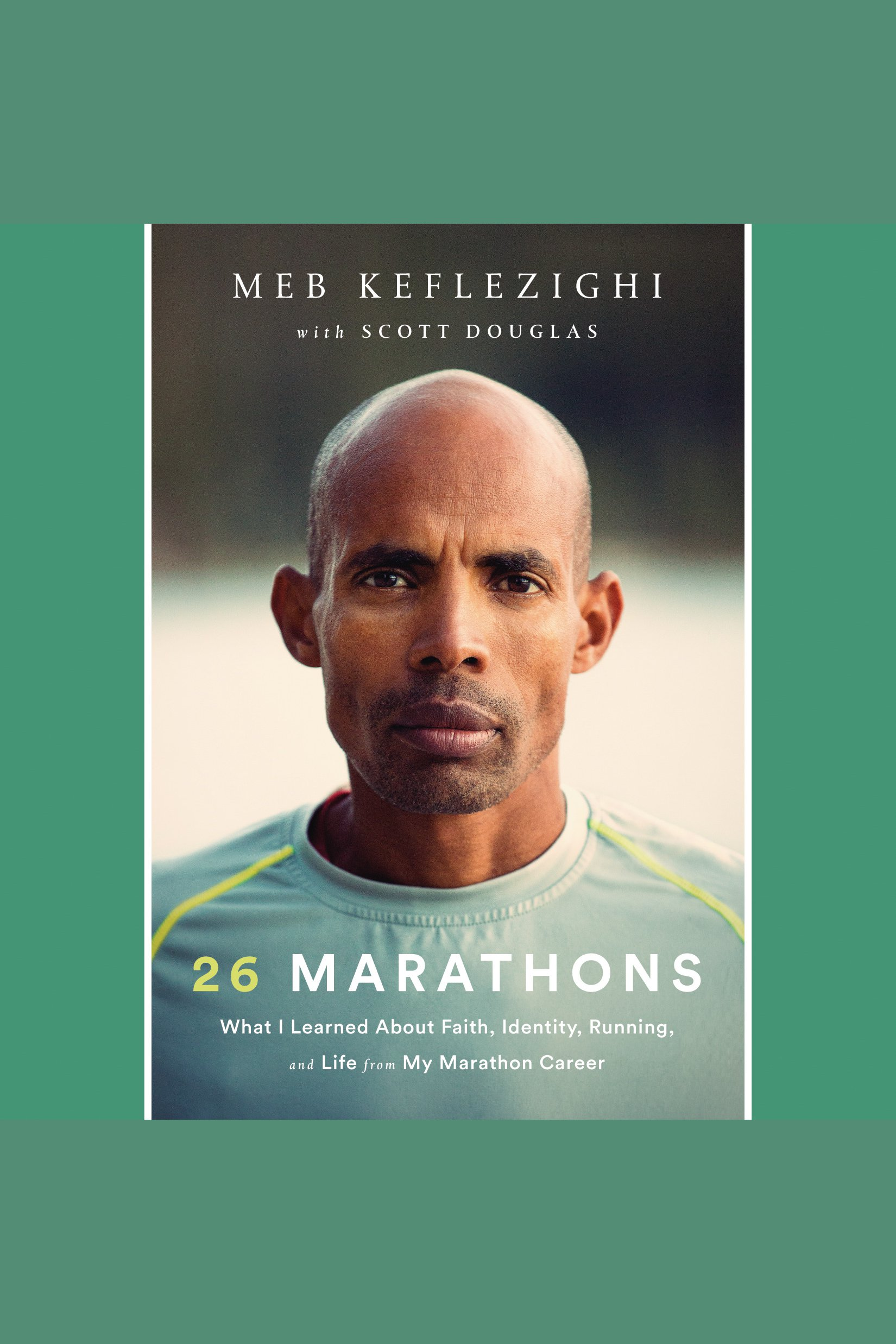 26 Marathons What I Learned About Faith, Identity, Running, and Life from My Marathon Career