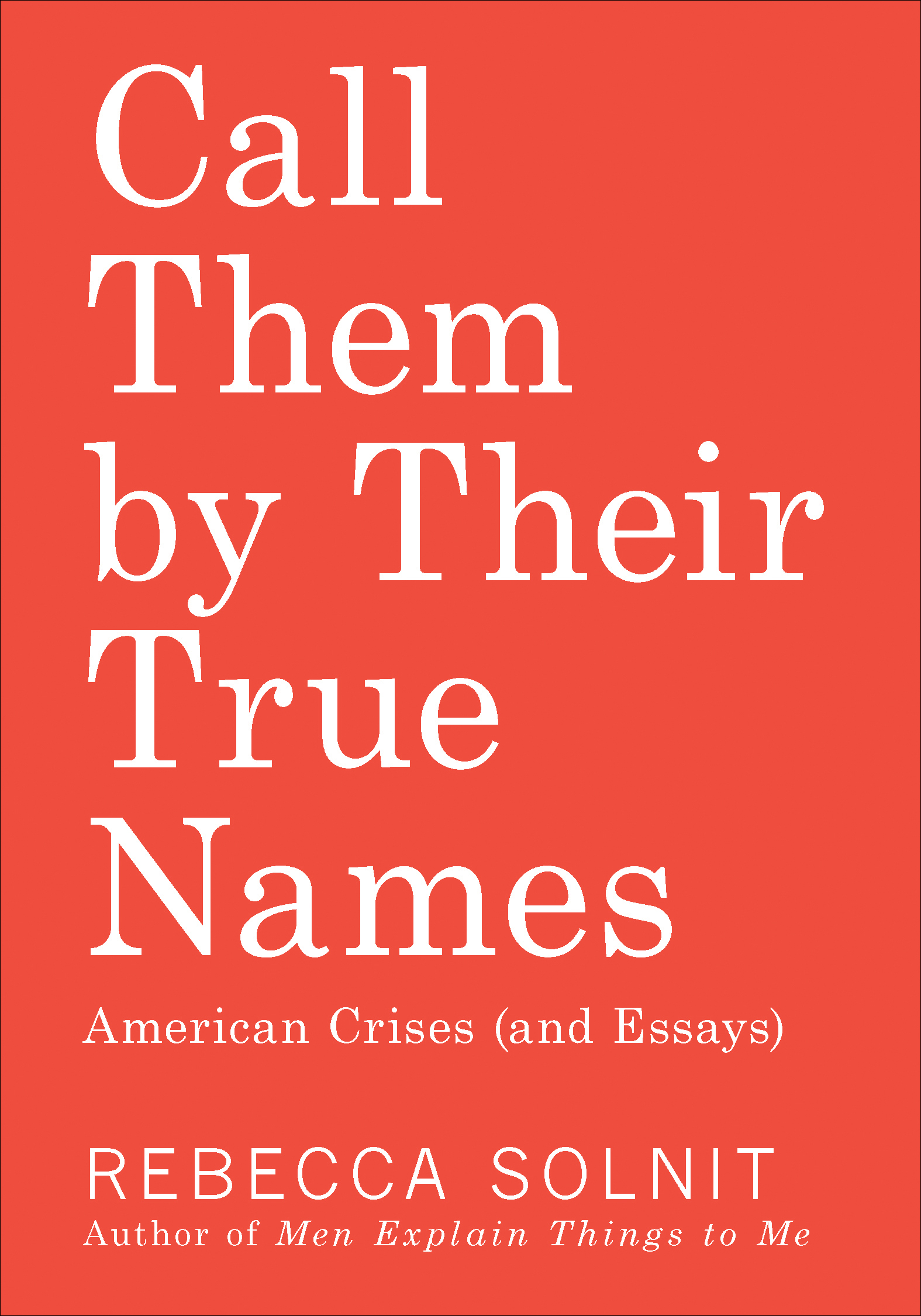 Call Them by Their True Names American Crises (and Essays)