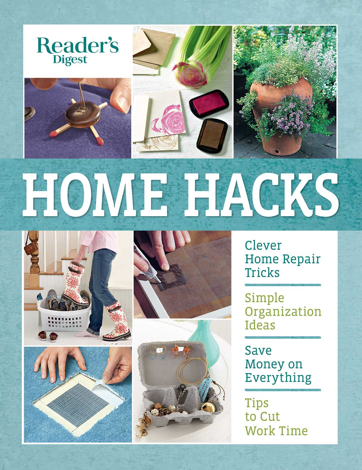 Reader's Digest Home Hacks Clever DIY Tips and Tricks for Fixing, Organizing, Decorating, and Managing Your Household