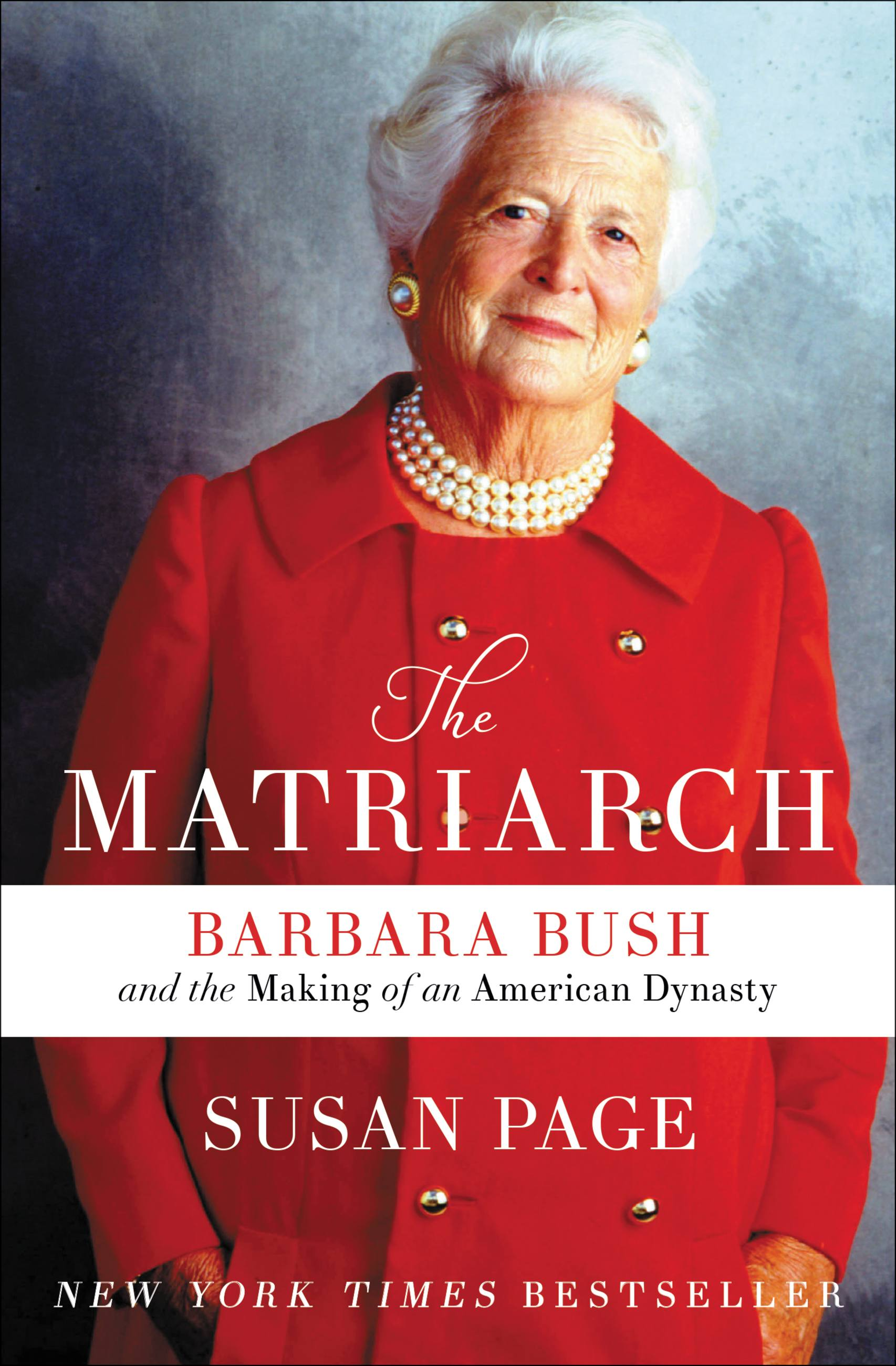 The Matriarch Barbara Bush and the Making of an American Dynasty
