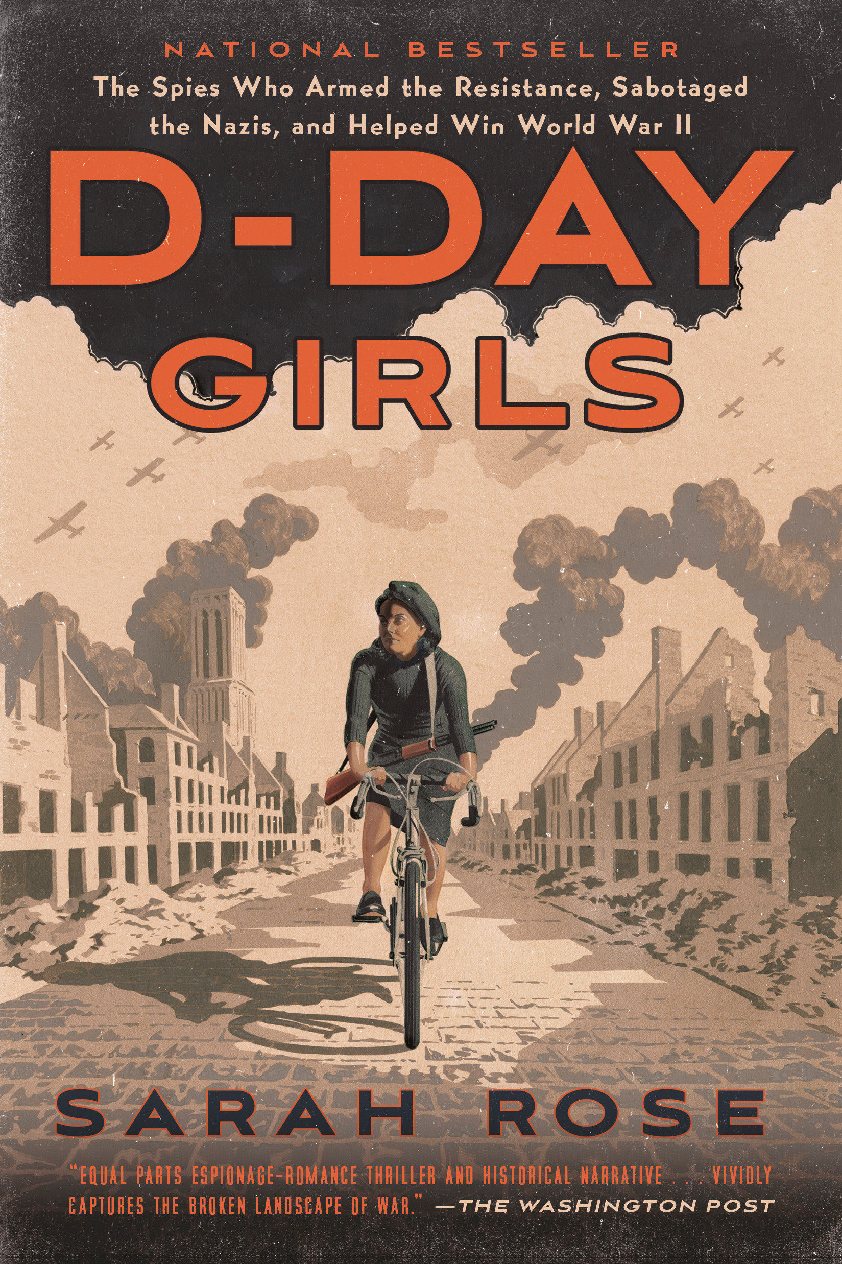 D-Day Girls The Spies Who Armed the Resistance, Sabotaged the Nazis, and Helped Win World War II