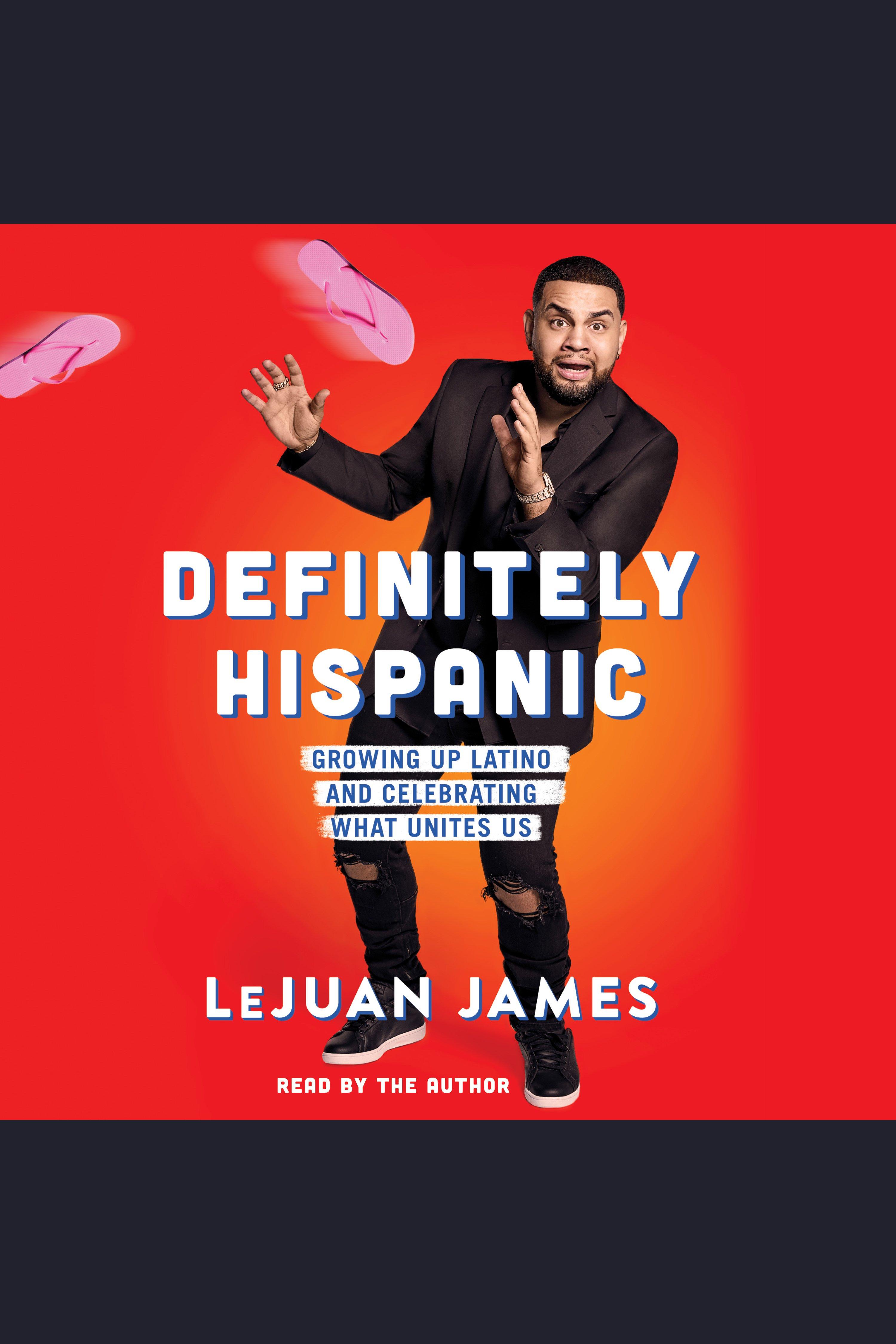 Definitely Hispanic Essays on Growing Up Latino and Celebrating What Unites Us