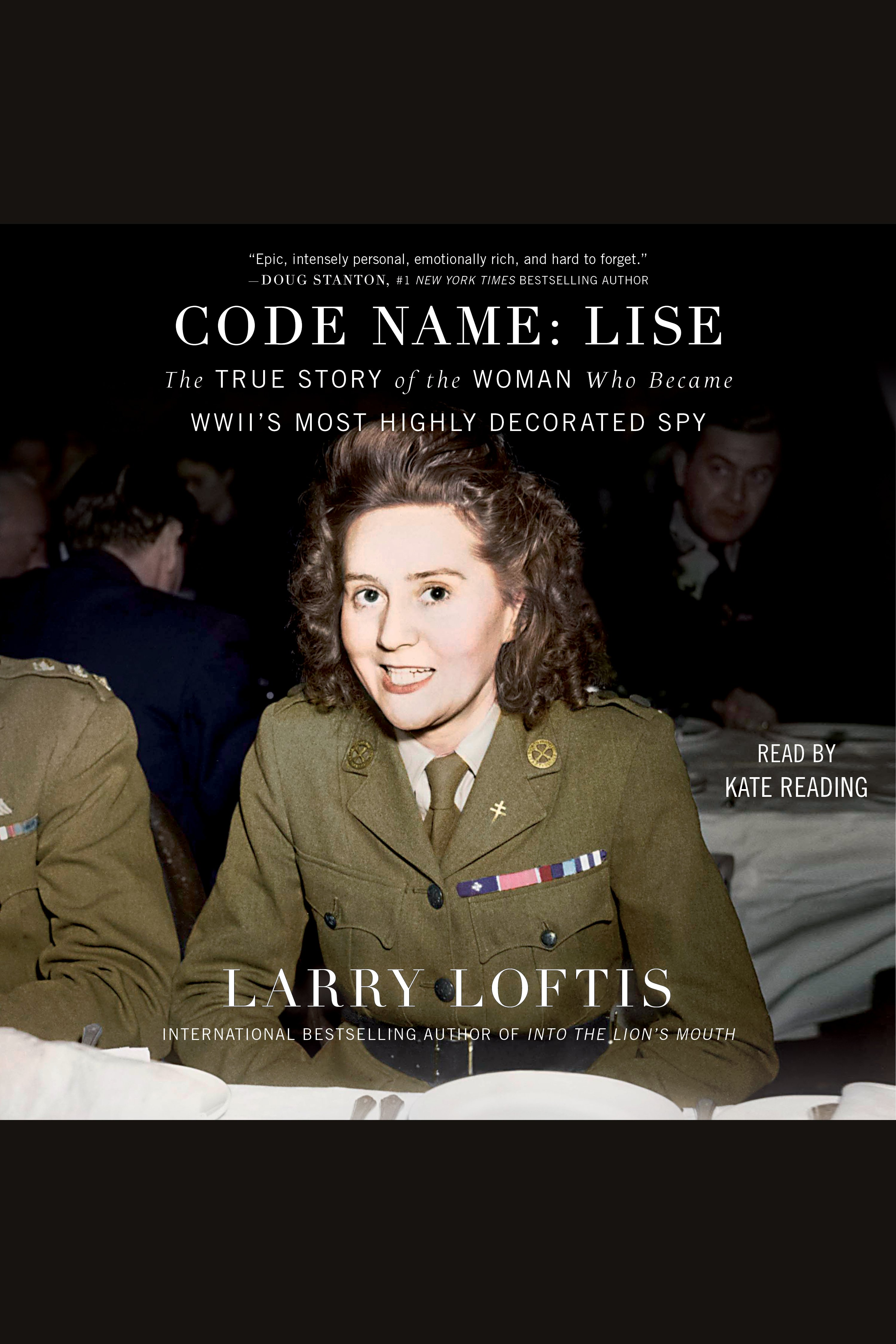 Code Name: Lise [electronic resource] : The True Story of the Spy Who Became WWII's Most Highly Decorated Woman