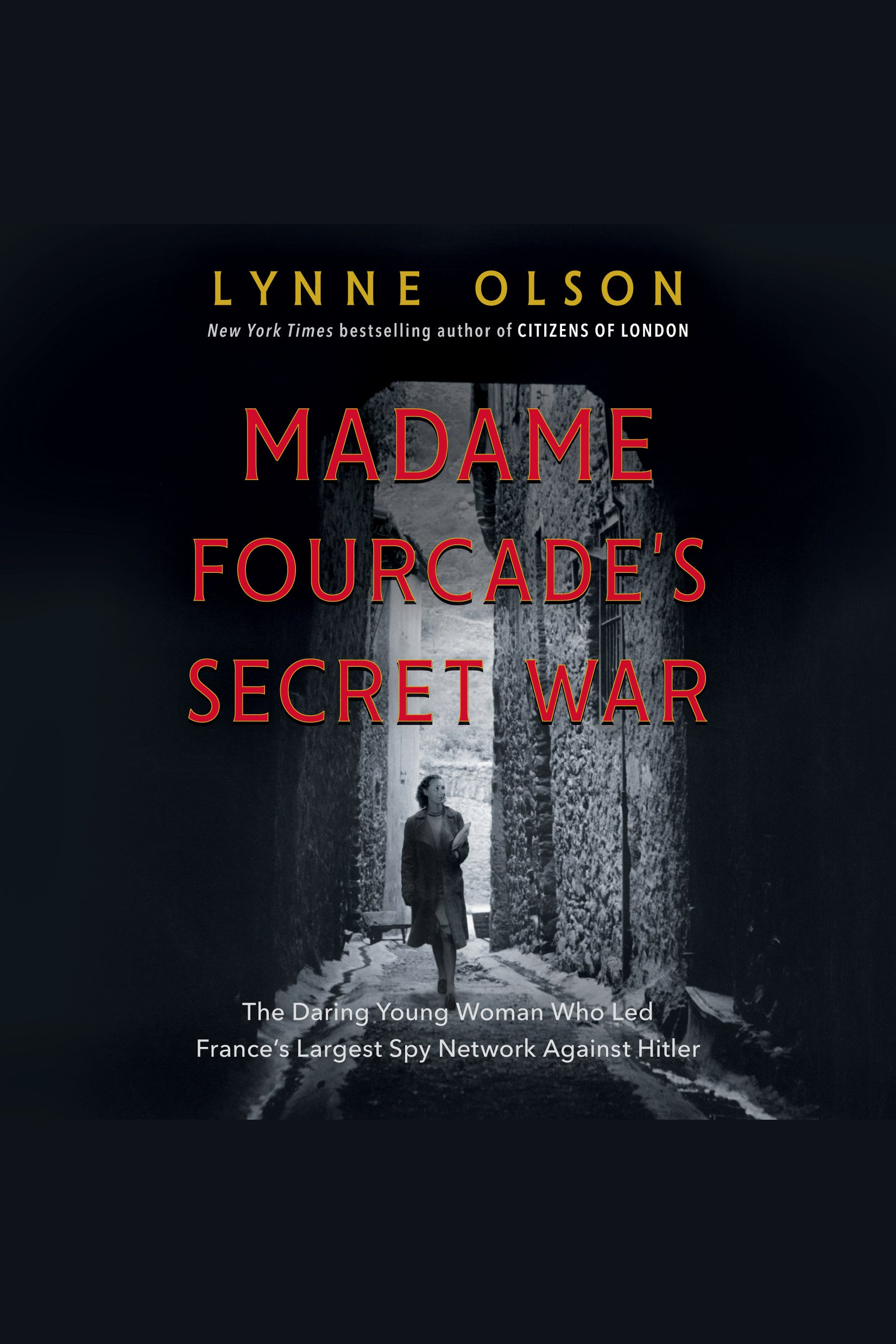 Madame Fourcade's Secret War The Daring Young Woman Who Led France's Largest Spy Network Against Hitler