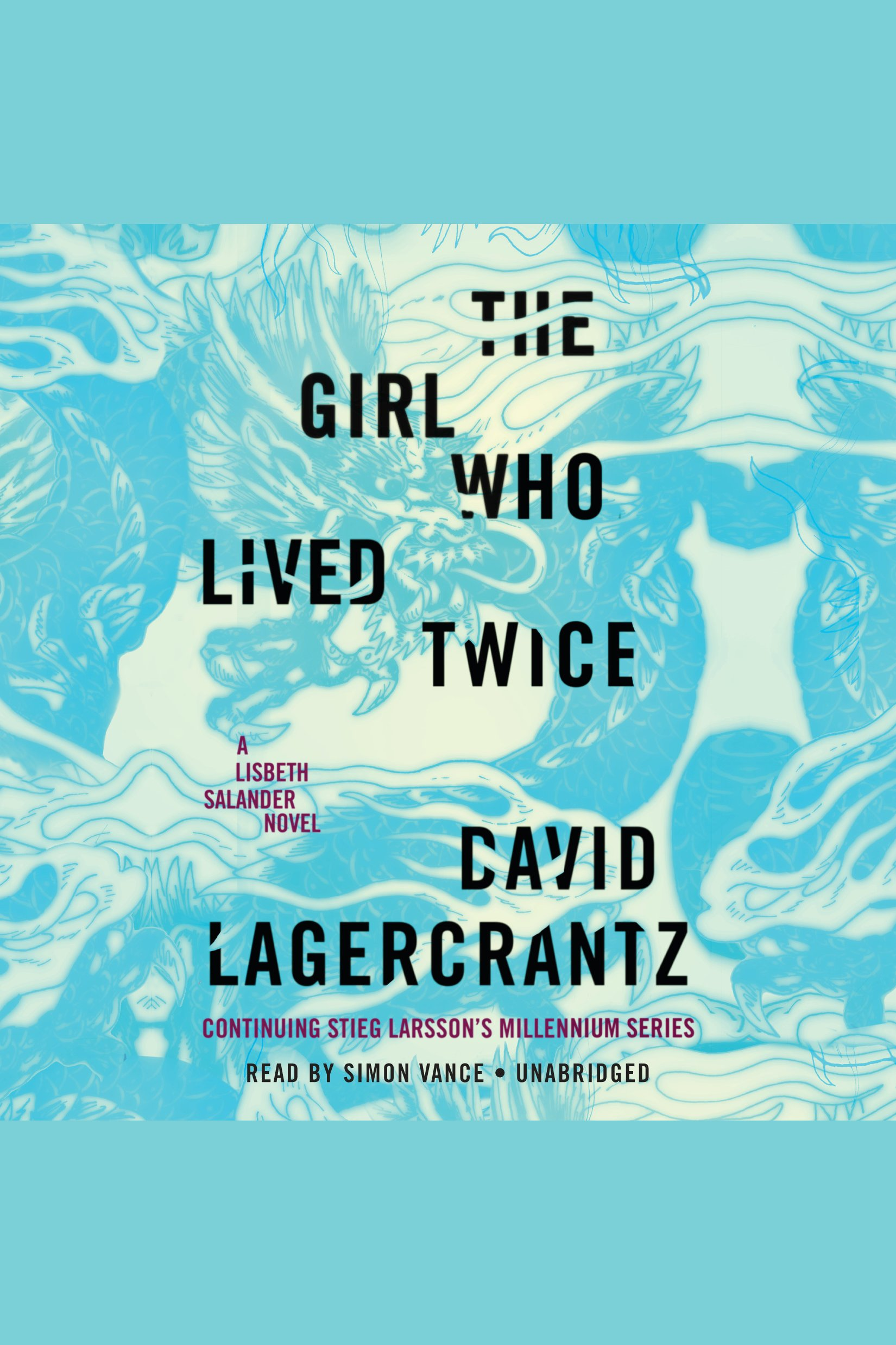 The Girl Who Lived Twice A Lisbeth Salander Novel