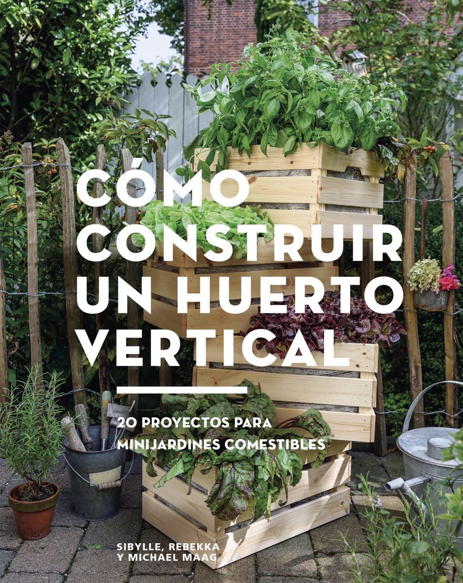 Cómo construir un huerto vertical 20 proyectos para minijardines comestibles