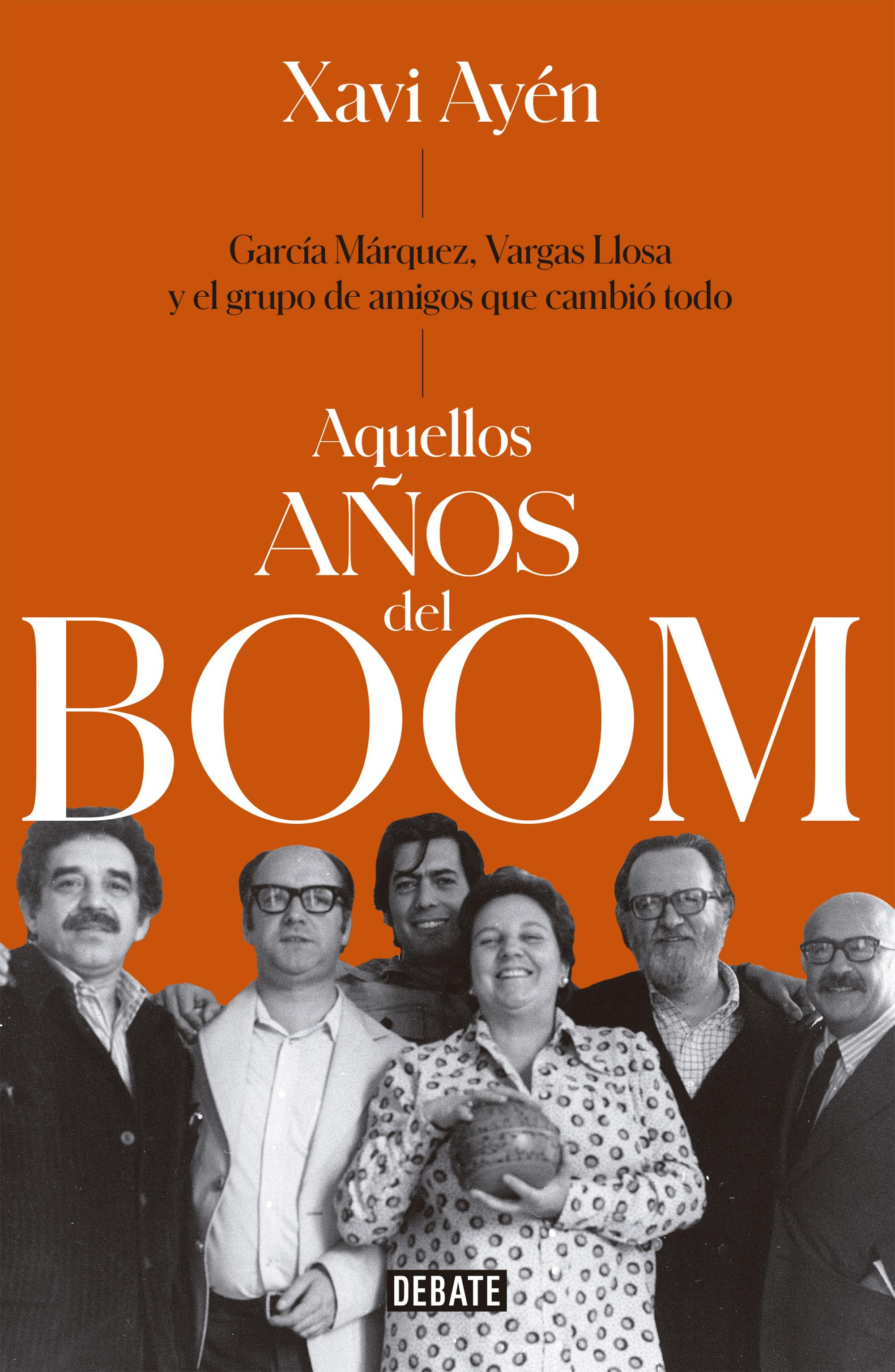 Aquellos años del boom García Márquez, Vargas Llosa y el grupo de amigos que lo cambiaron todo