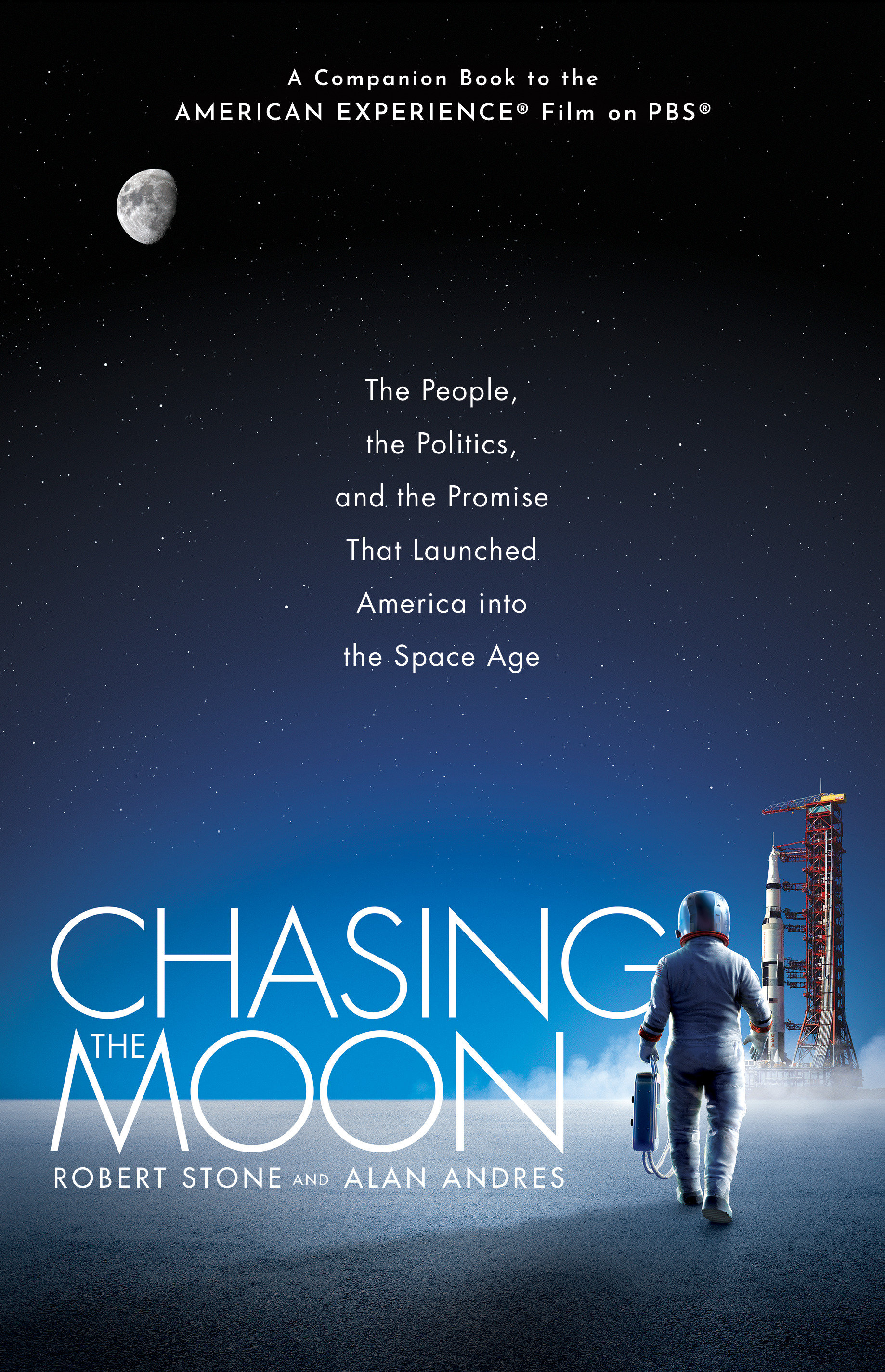 Chasing the Moon The People, the Politics, and the Promise That Launched America into the Space Age
