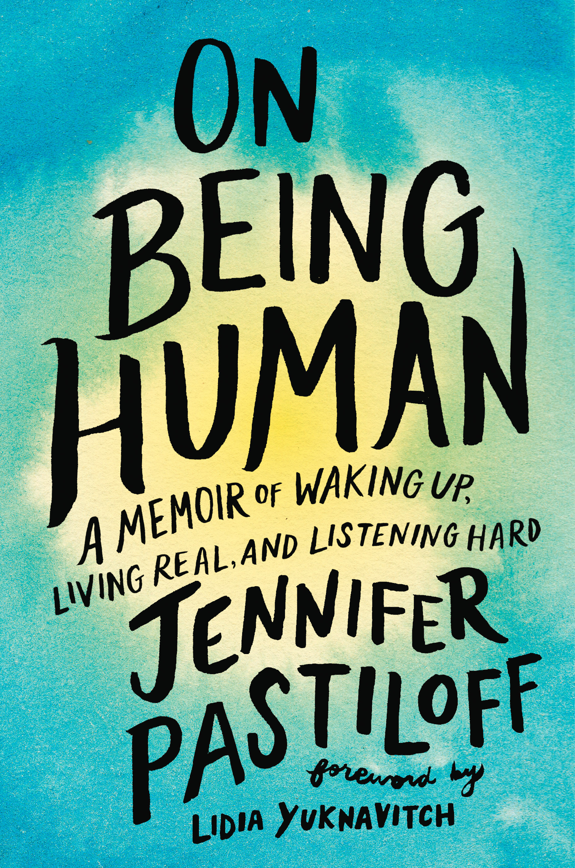 On Being Human A Memoir of Waking Up, Living Real, and Listening Hard