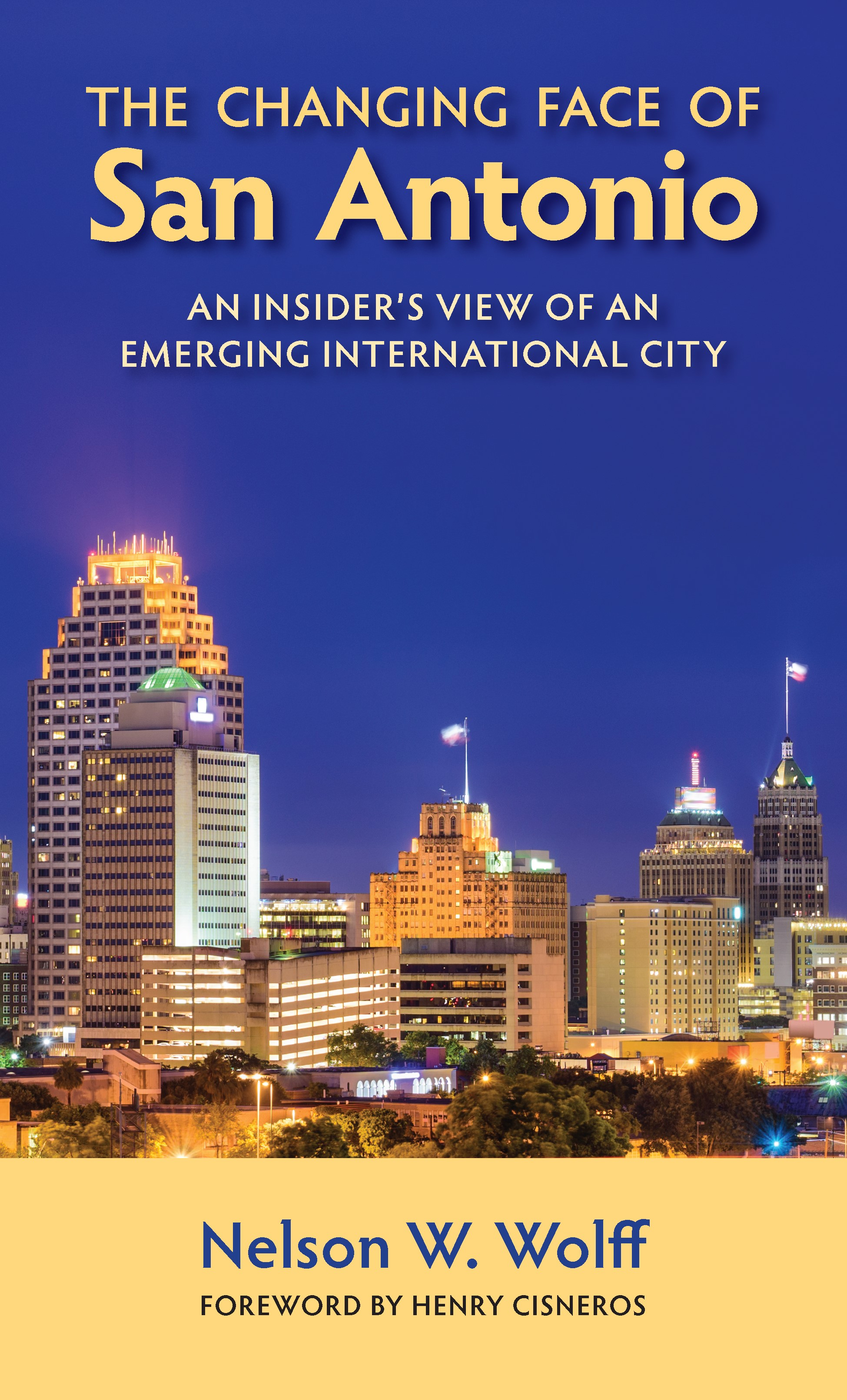 The Changing Face of San Antonio An Insider's View of an Emerging International City