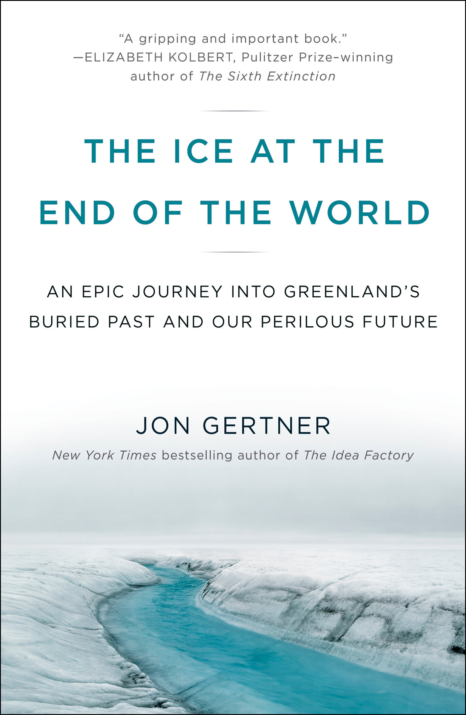 The Ice at the End of the World An Epic Journey into Greenland's Buried Past and Our Perilous Future