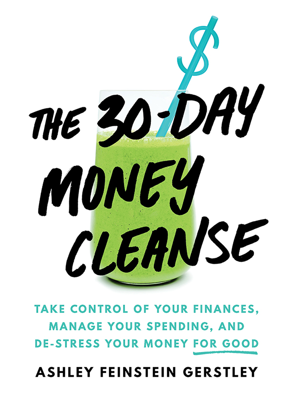 The 30-Day Money Cleanse Take control of your finances, manage your spending, and de-stress your money for good