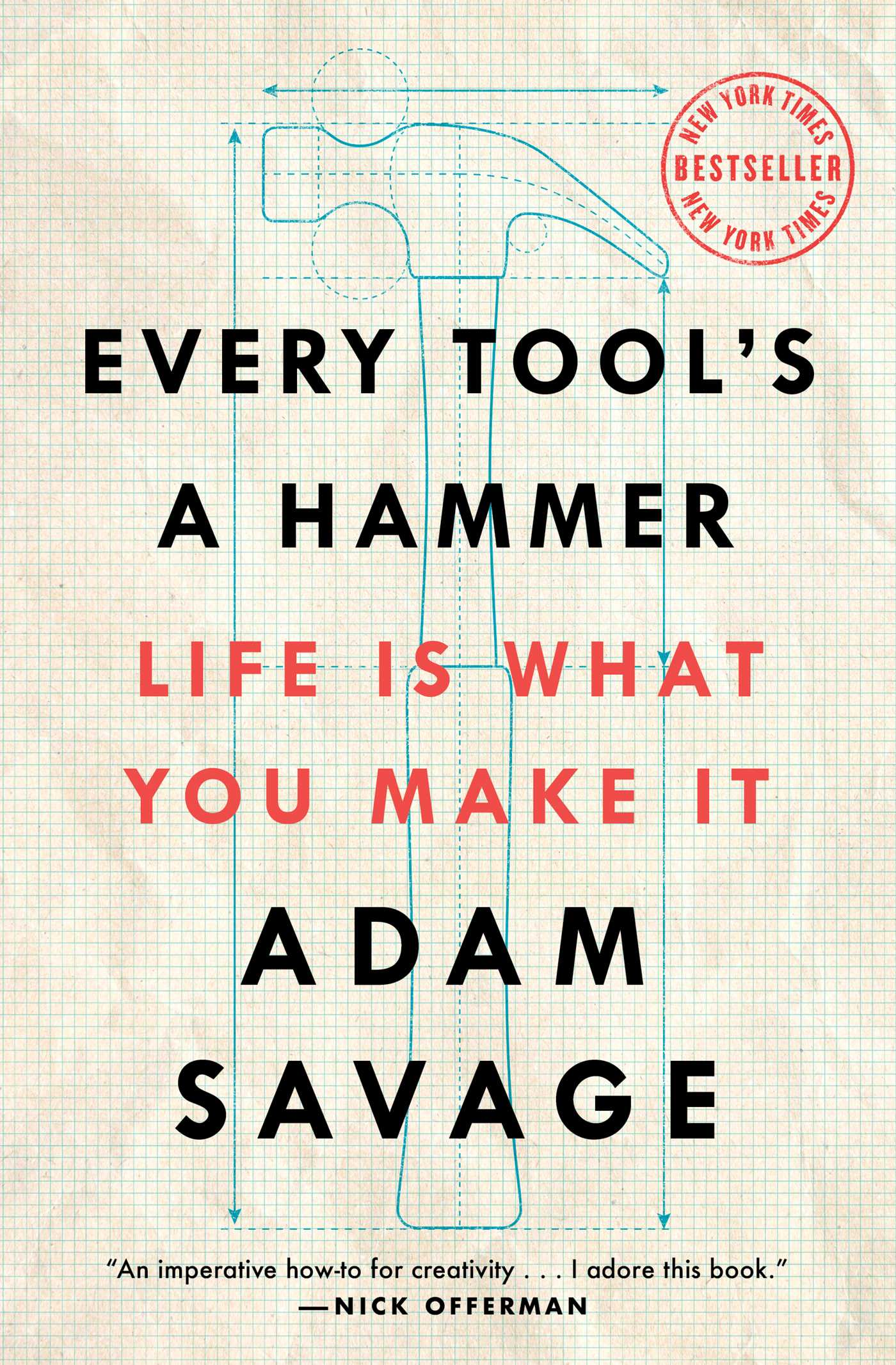 Every Tool's a Hammer Life Is What You Make It