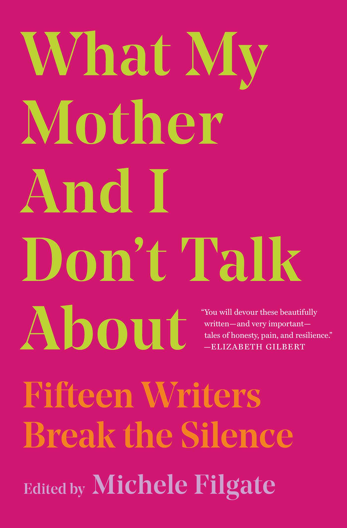 What My Mother and I Don't Talk About Fifteen Writers Break the Silence