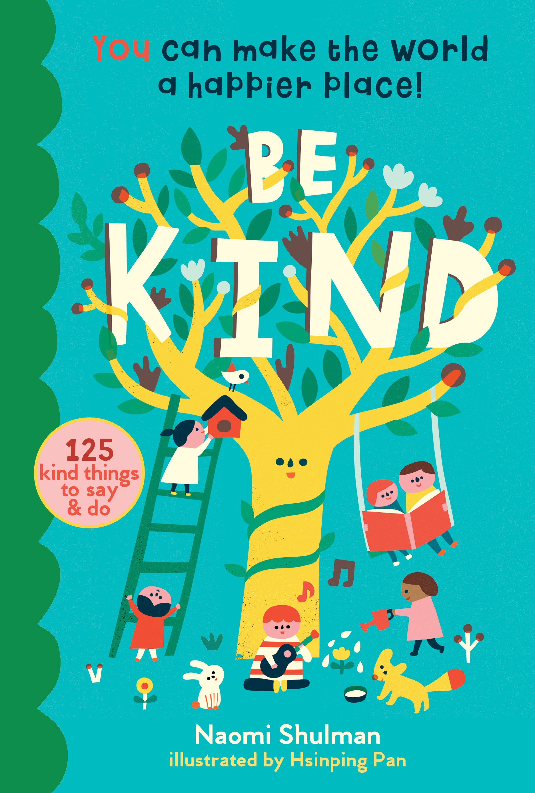 Be Kind You Can Make the World a Happier Place! 125 Kind Things to Say & Do
