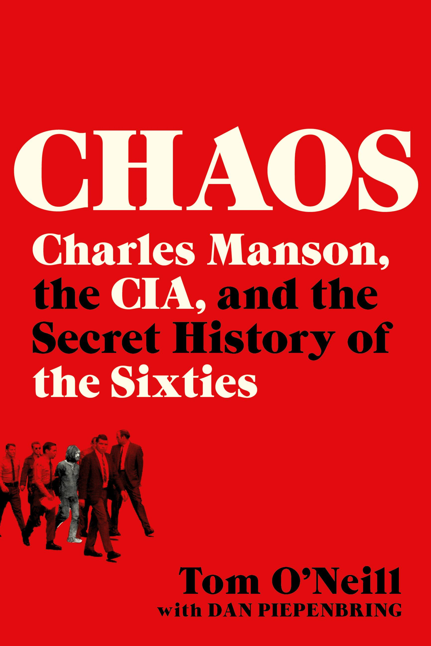 Chaos Charles Manson, the CIA, and the Secret History of the Sixties