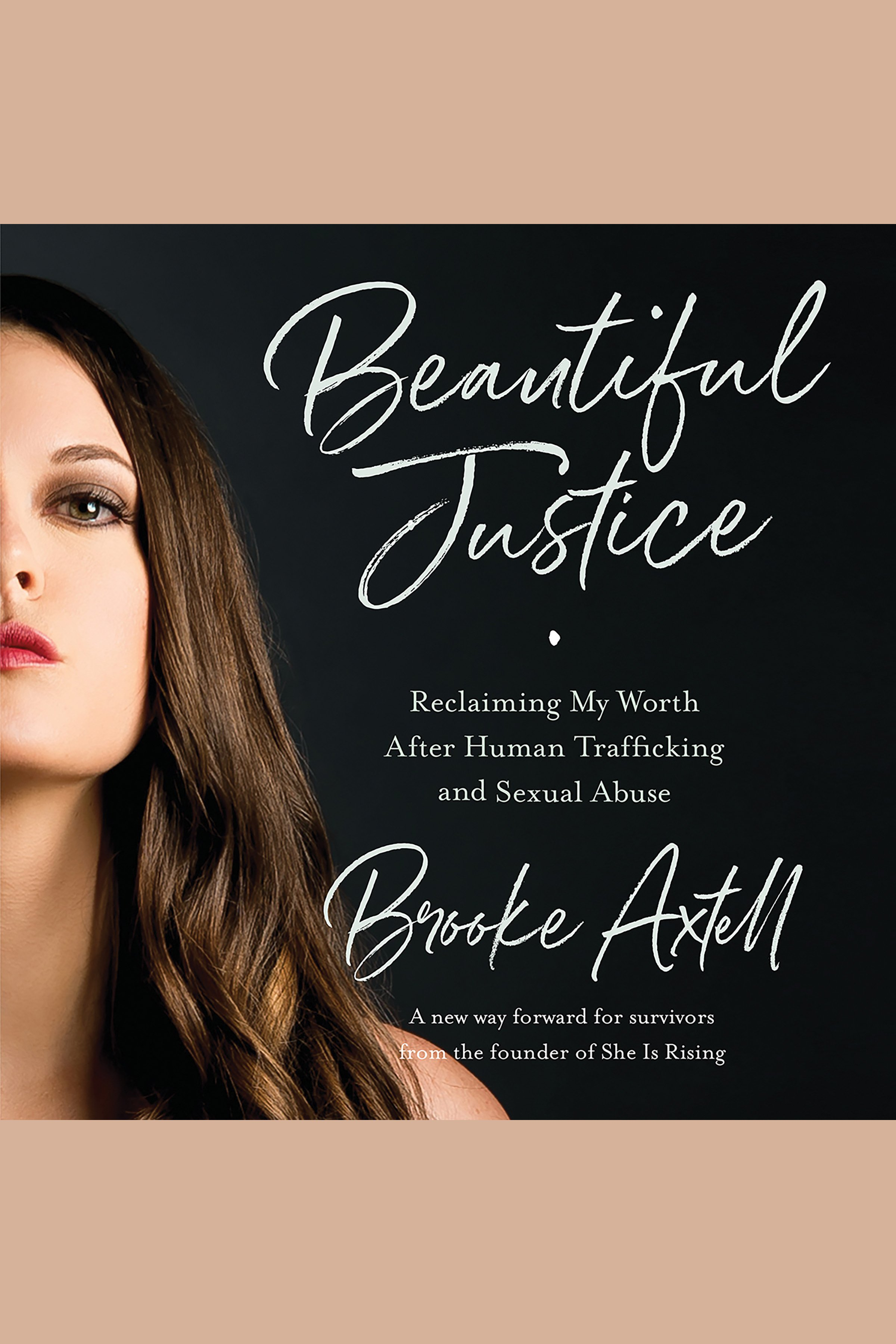 Beautiful justice : reclaiming my worth after human trafficking and sexual abuse