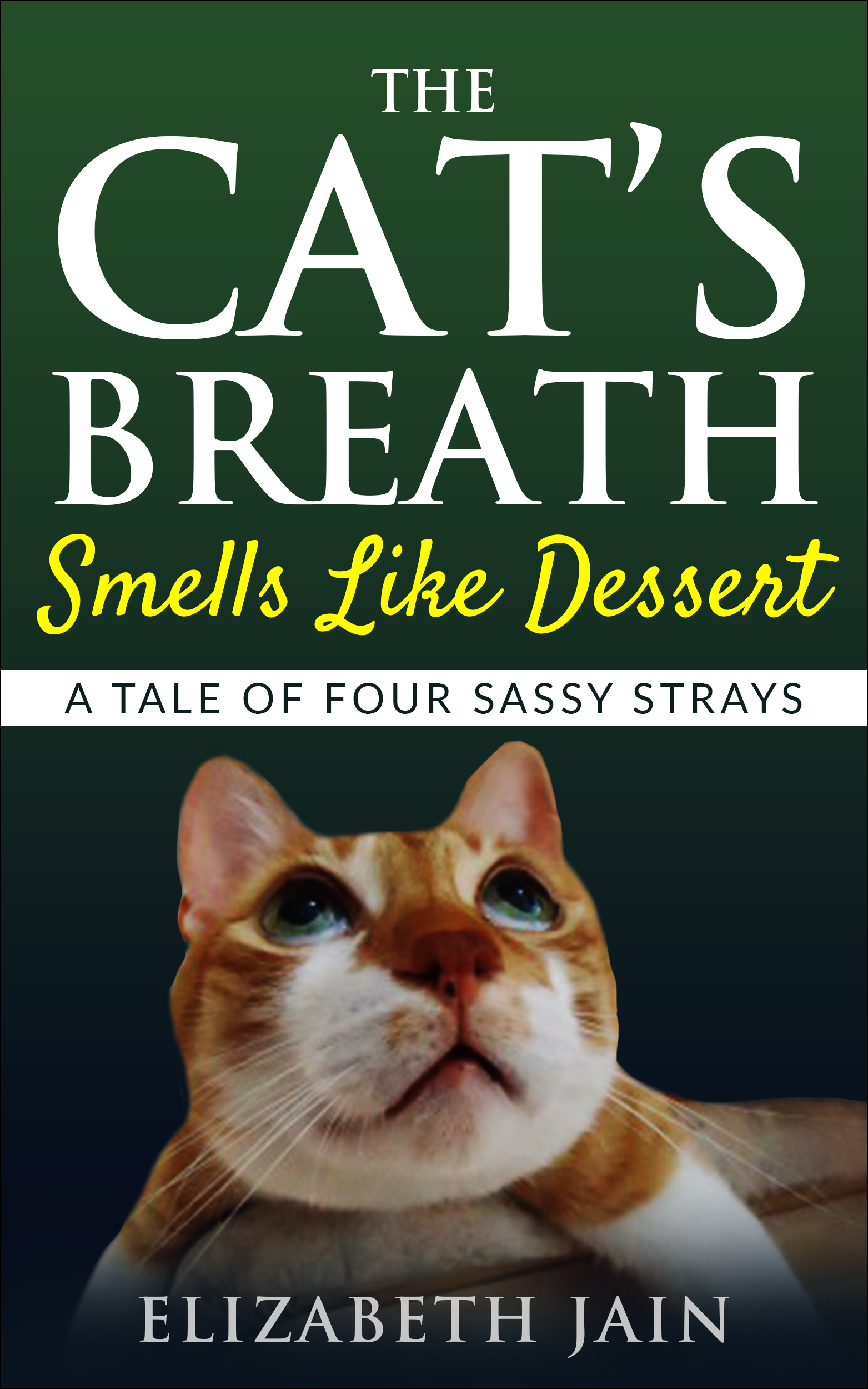 The Cat's Breath Smells Like Dessert: A Tale of Four Sassy Strays [electronic resource]
