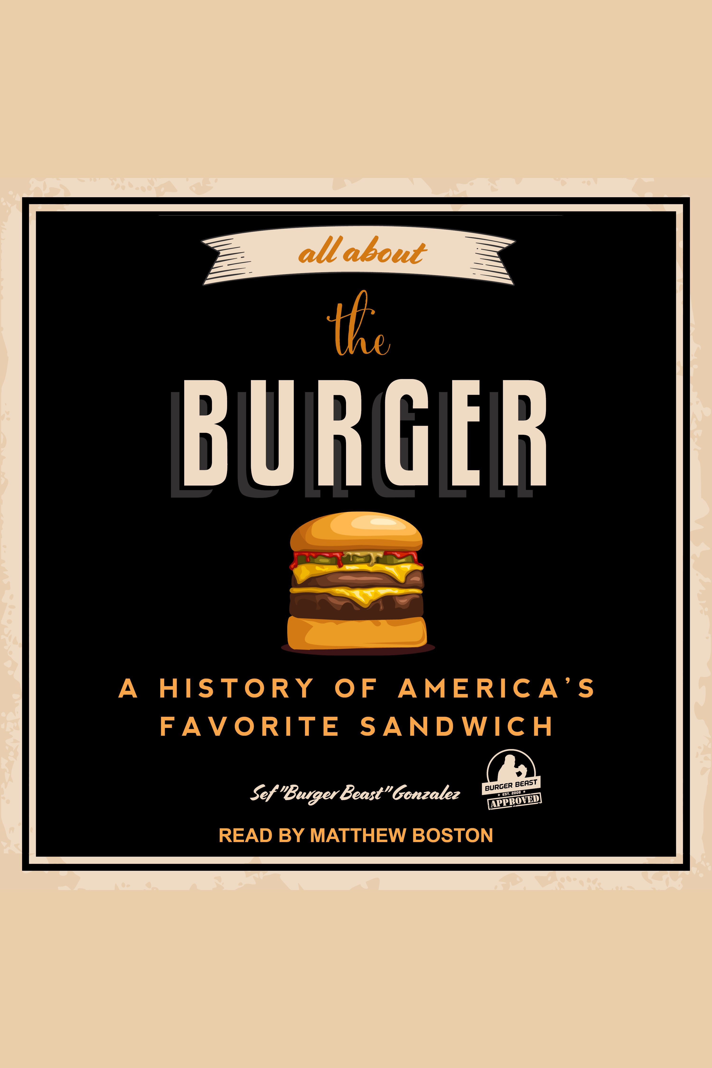 All About the Burger A History of America's Favorite Sandwich
