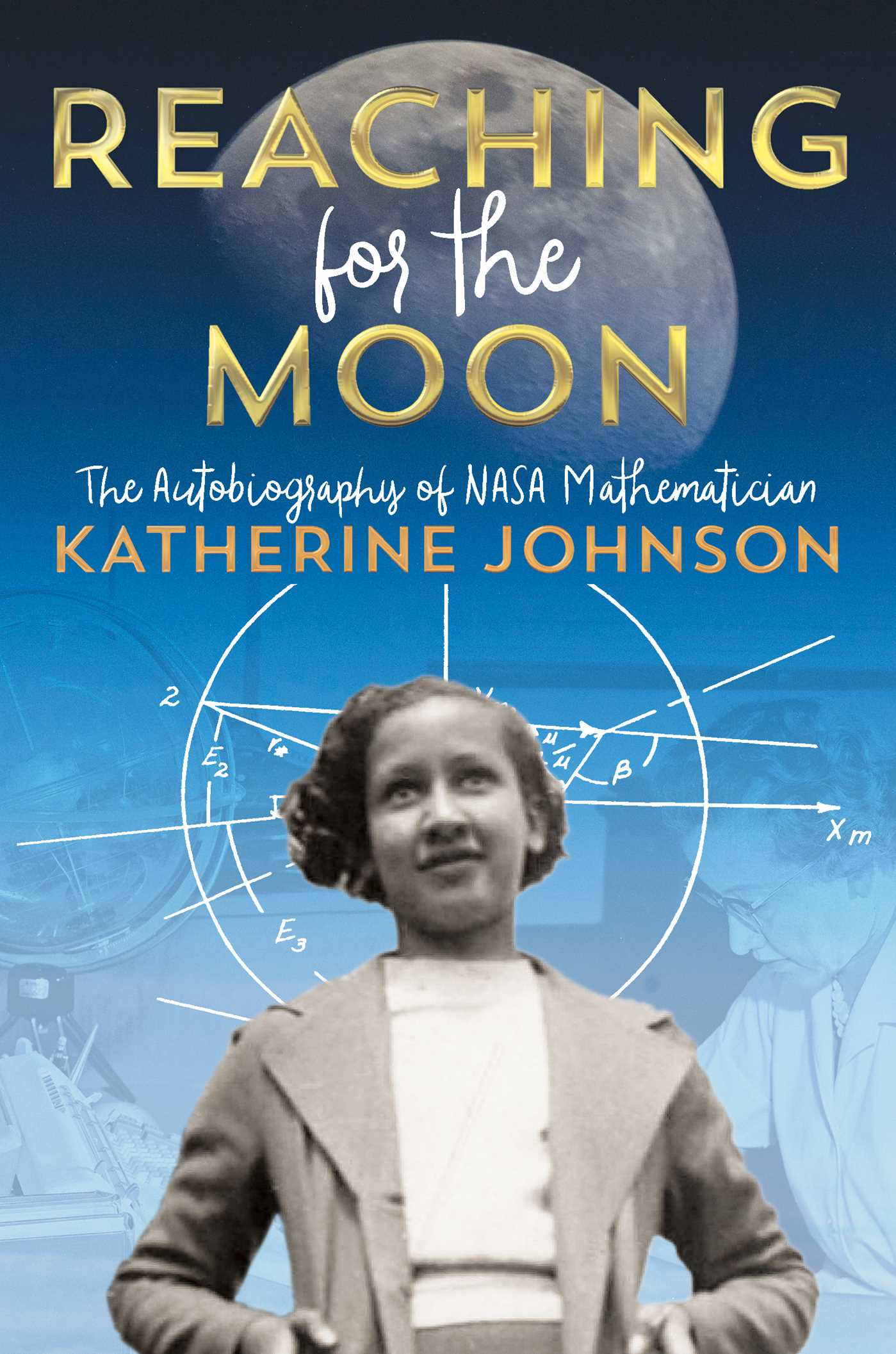 Reaching for the Moon The Autobiography of NASA Mathematician Katherine Johnson